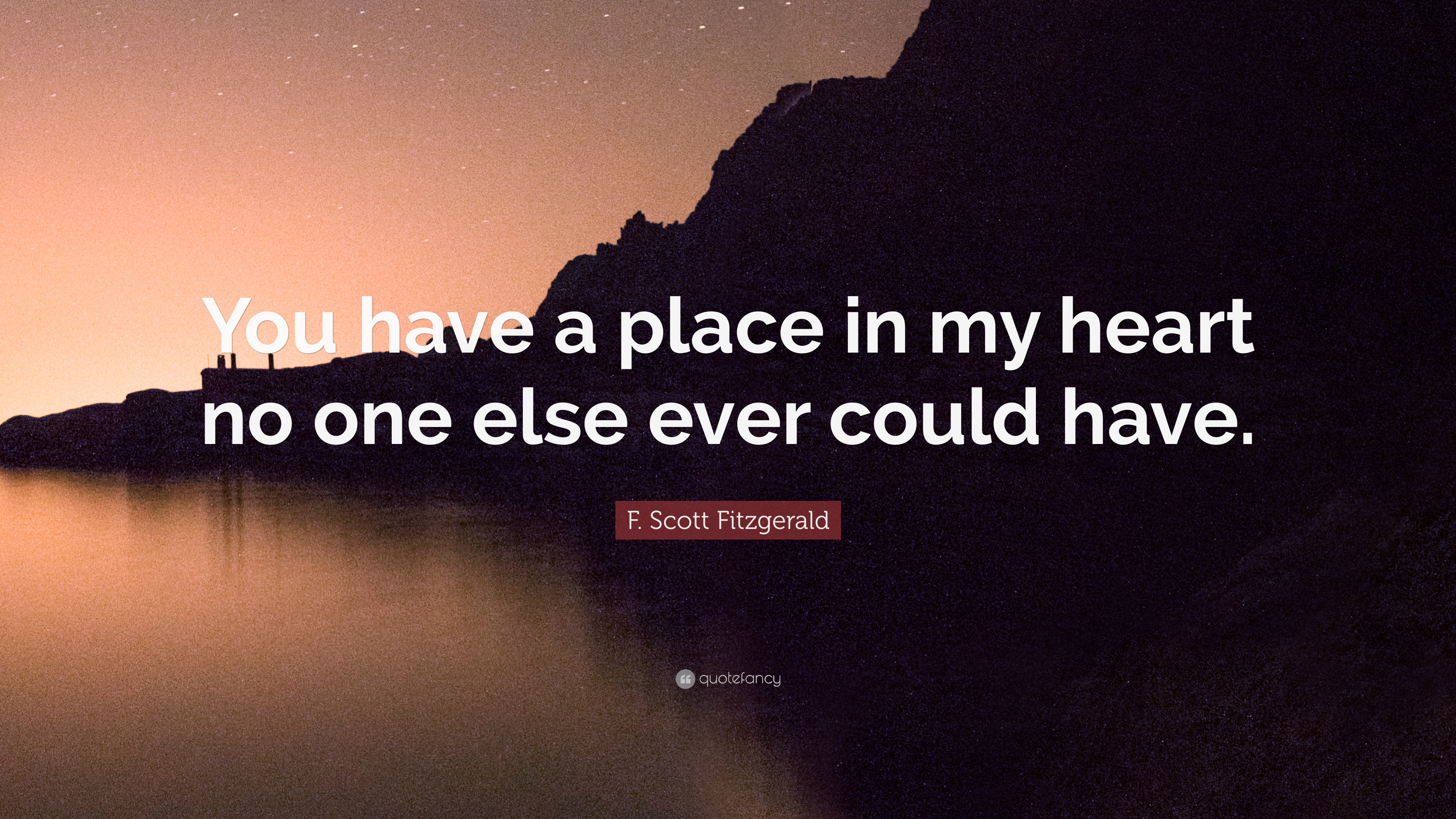 """F. Scott Fitzgerald Quote: """"You Have A Place In My Heart"""