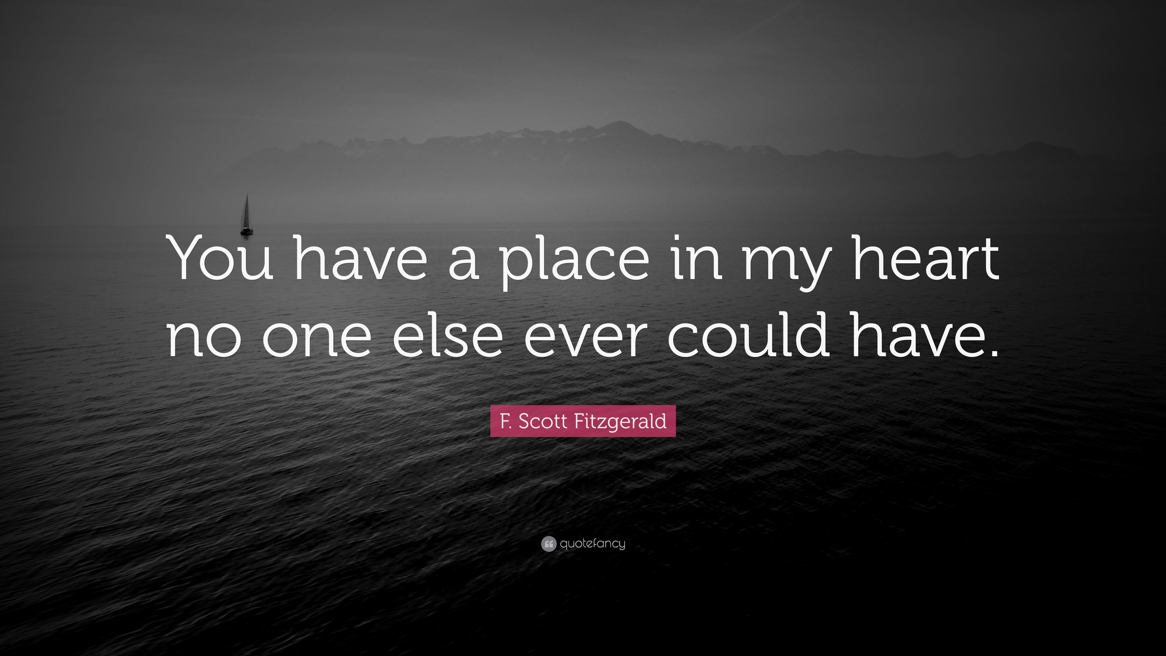 "F. Scott Fitzgerald Quote: ""You Have A Place In My Heart"