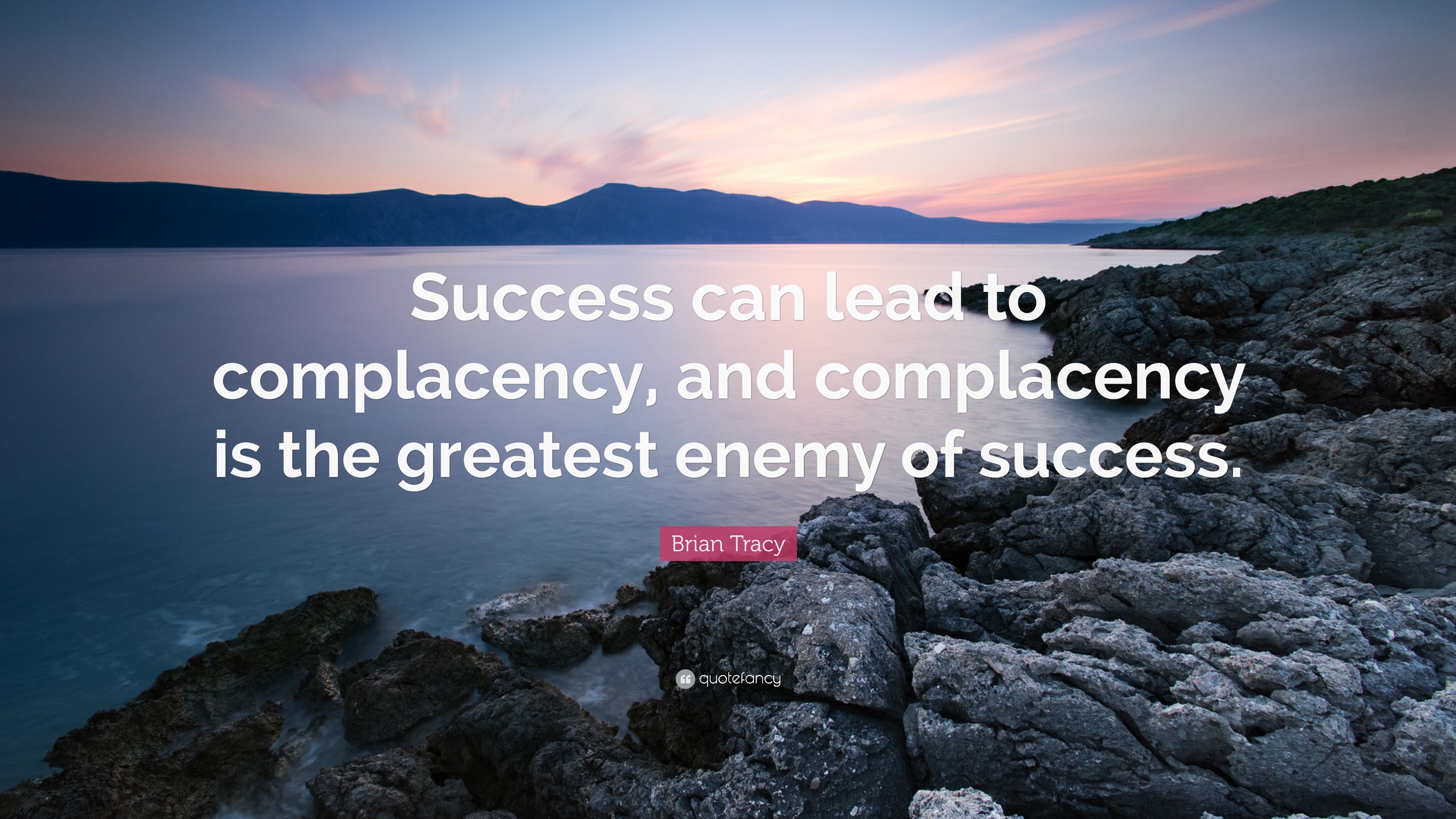 """Complacency Quotes Brian Tracy Quote """"Success Can Lead To Complacency And"""