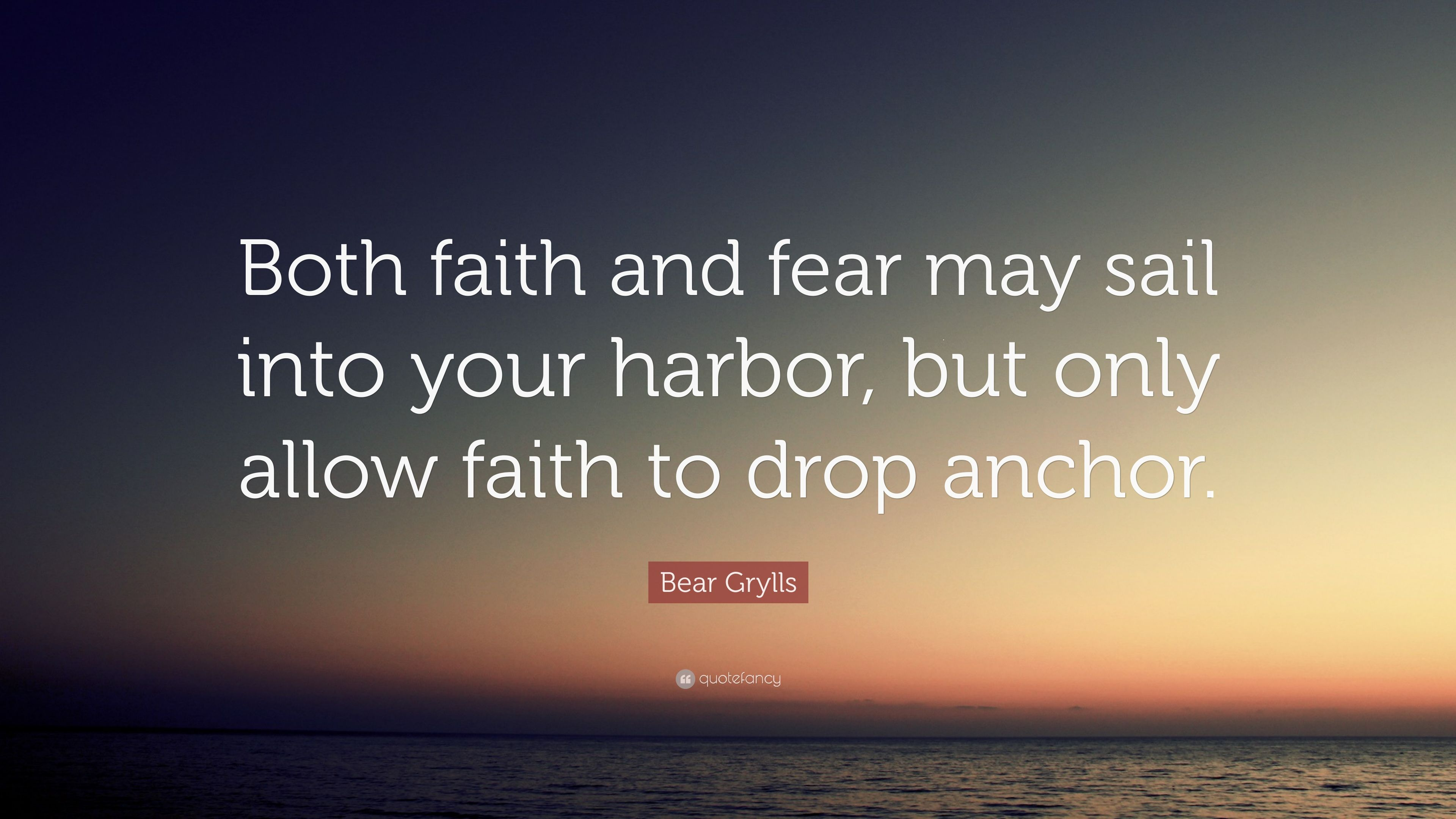 """Bear Grylls Quote: """"Both Faith And Fear May Sail Into Your"""