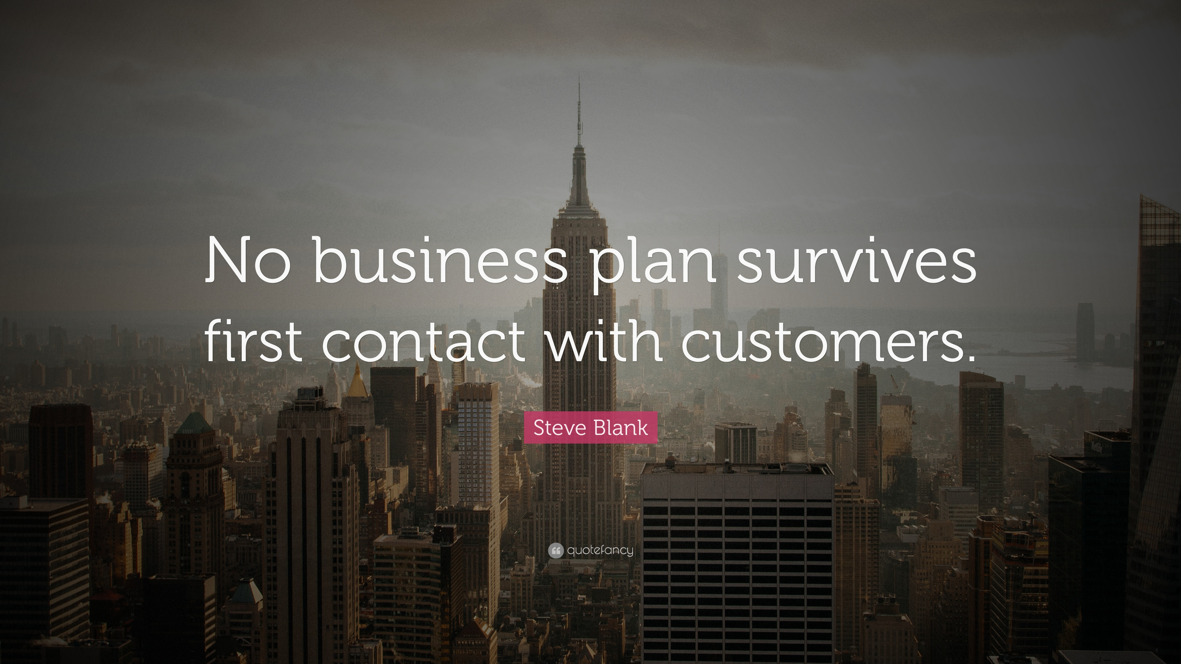 No business plan survives first contact with customers