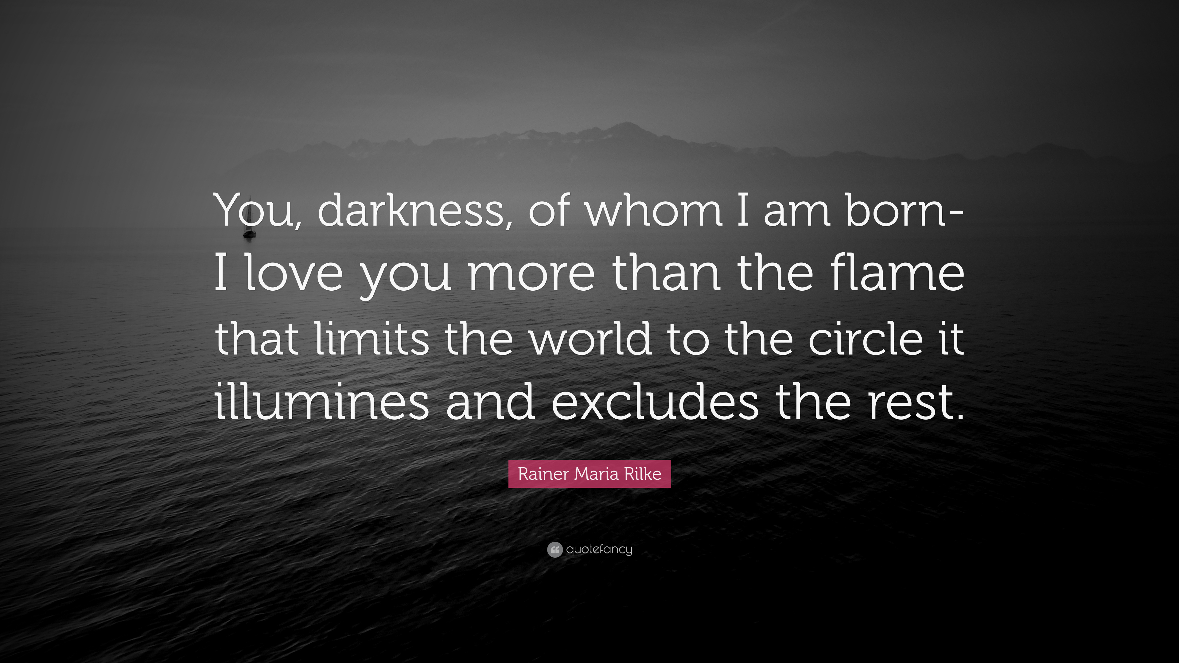 Rainer Maria Rilke Quote You Darkness Of Whom I Am Born I Love