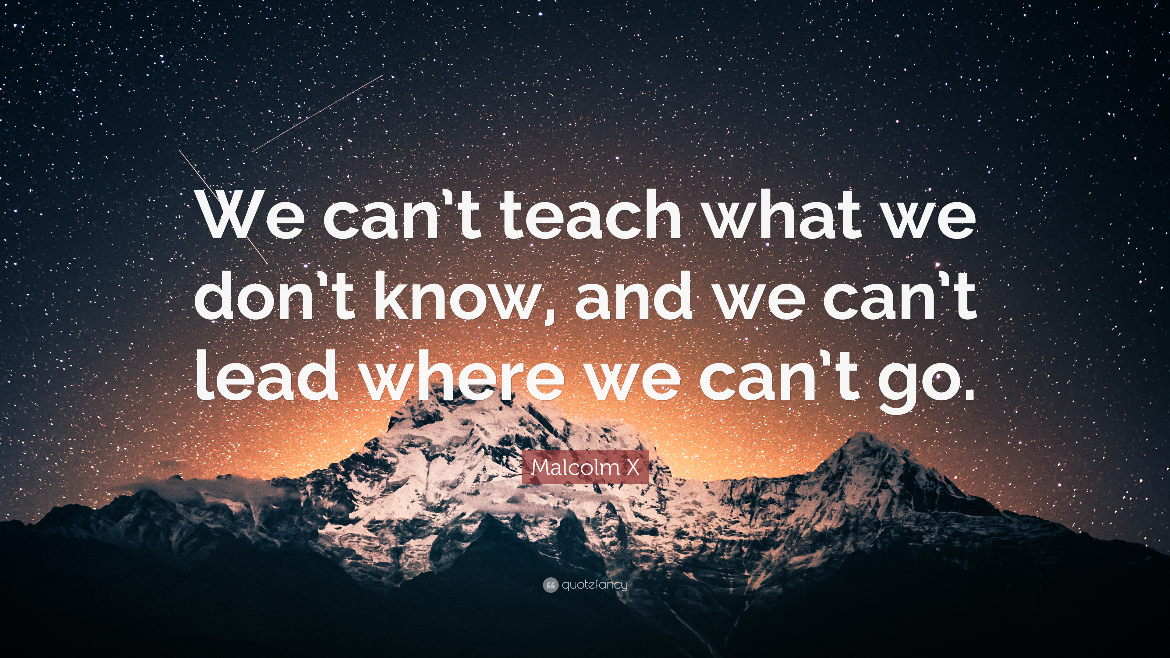 """We Mock What We Don T Understand Quote: Malcolm X Quote: """"We Can't Teach What We Don't Know, And"""