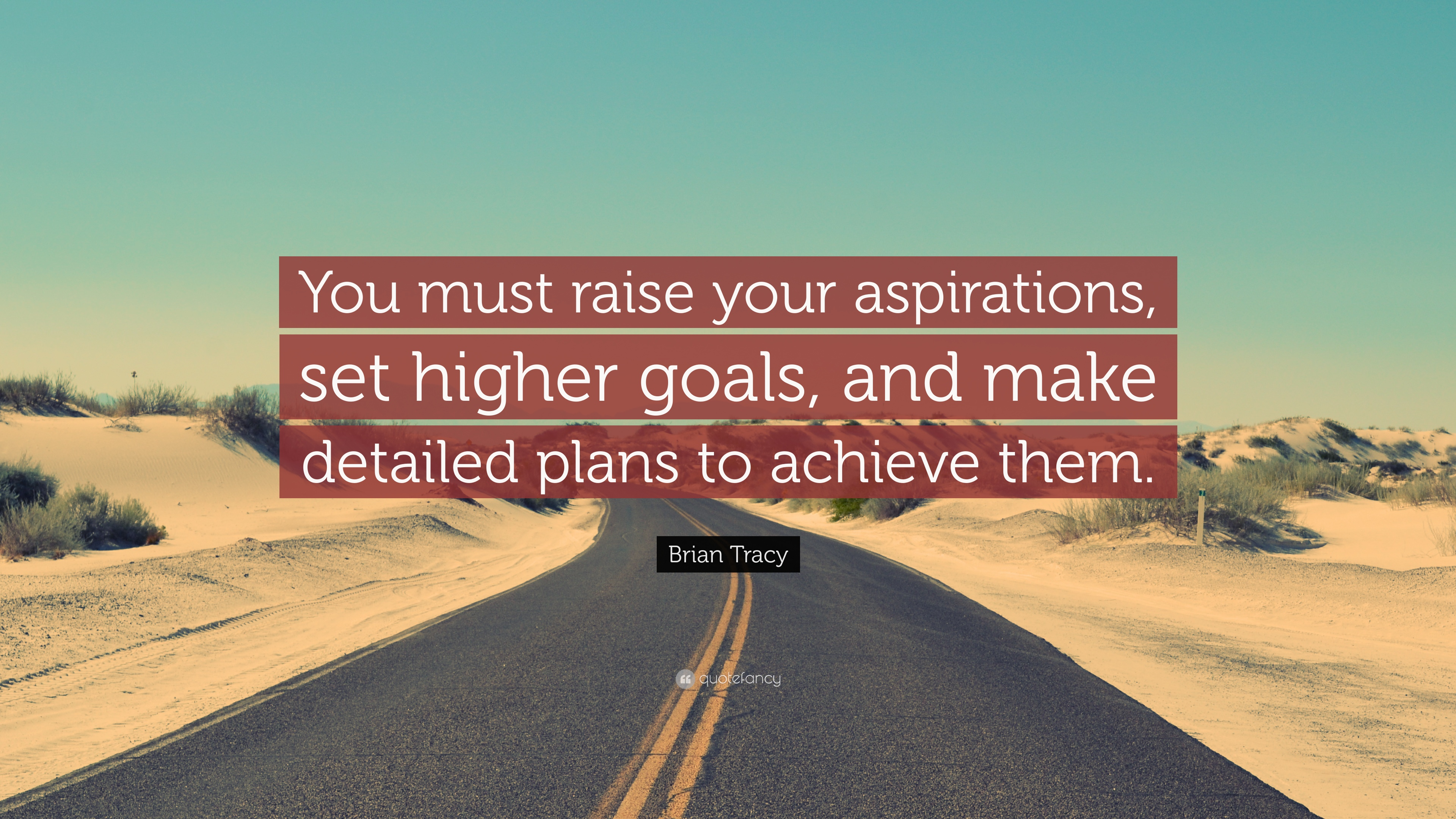 brian tracy quote you must raise your aspirations set higher brian tracy quote you must raise your aspirations set higher goals and