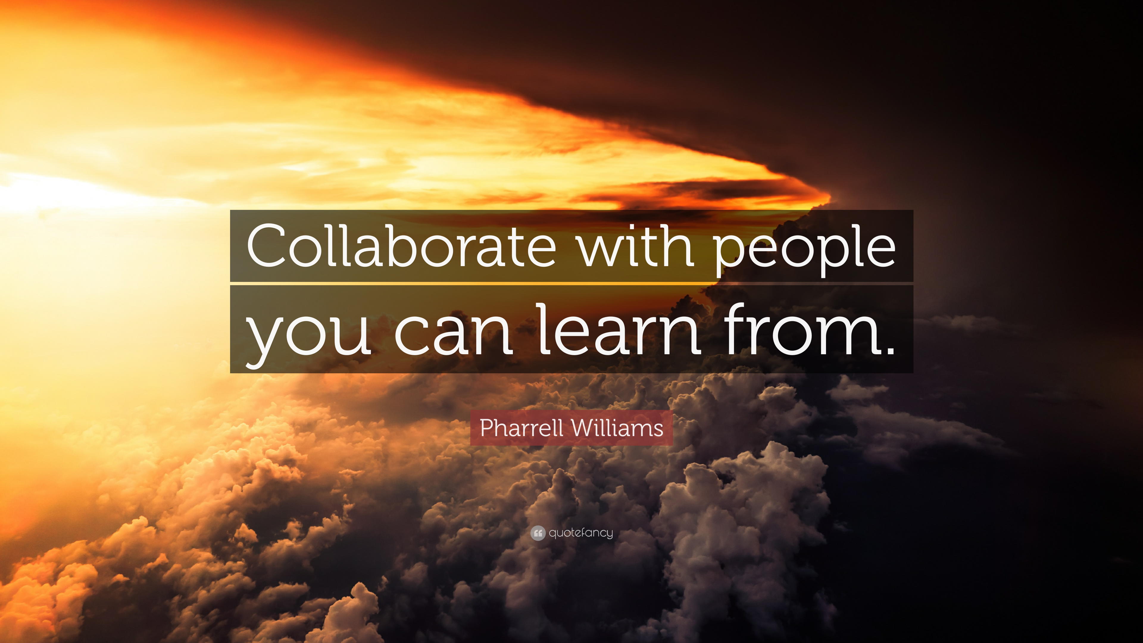Work Quotes : Collaborate with people you can LEARN FROM ...