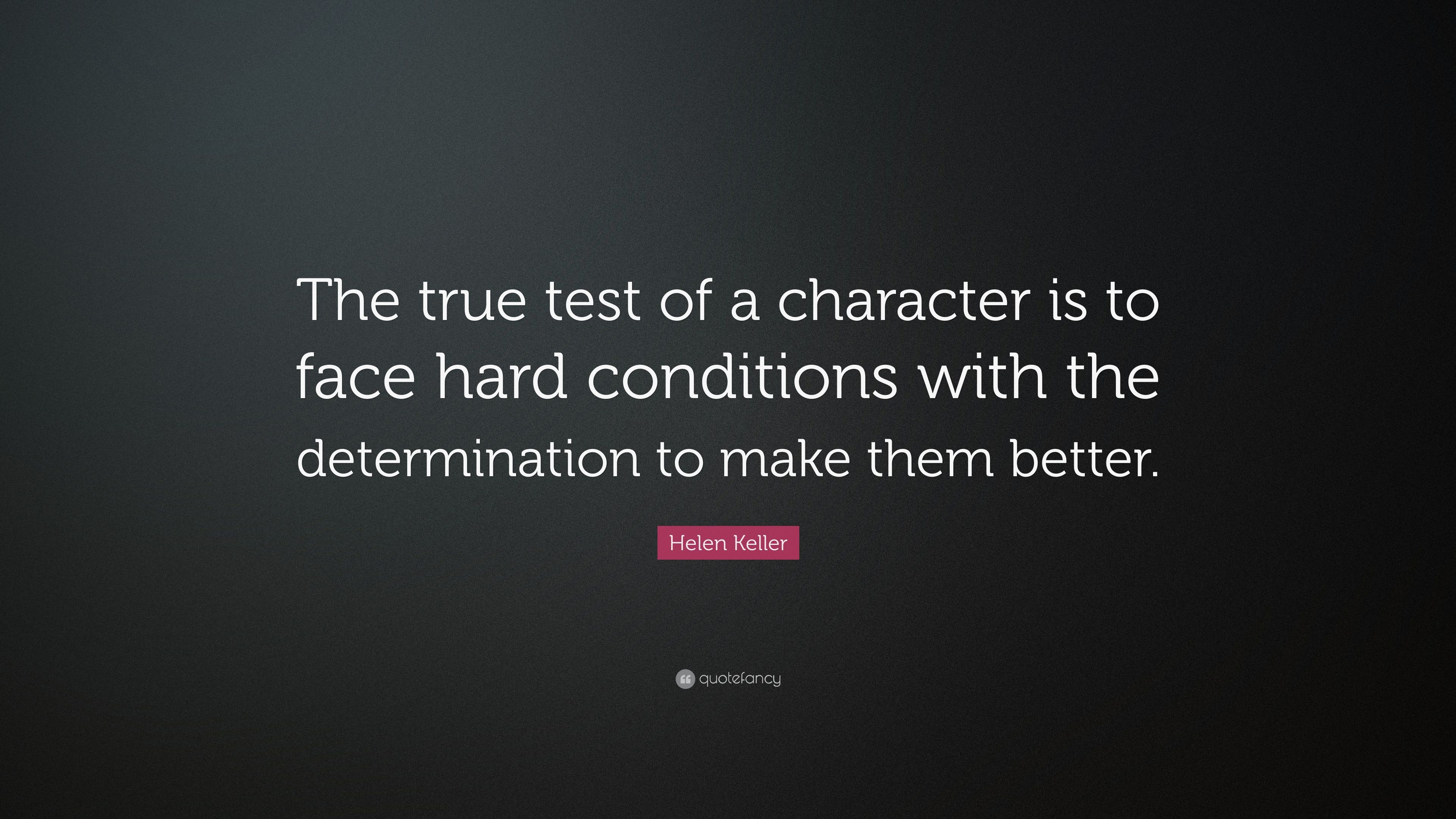Helen keller quote the true test of a character is to face hard helen keller quote the true test of a character is to face hard conditions altavistaventures Image collections