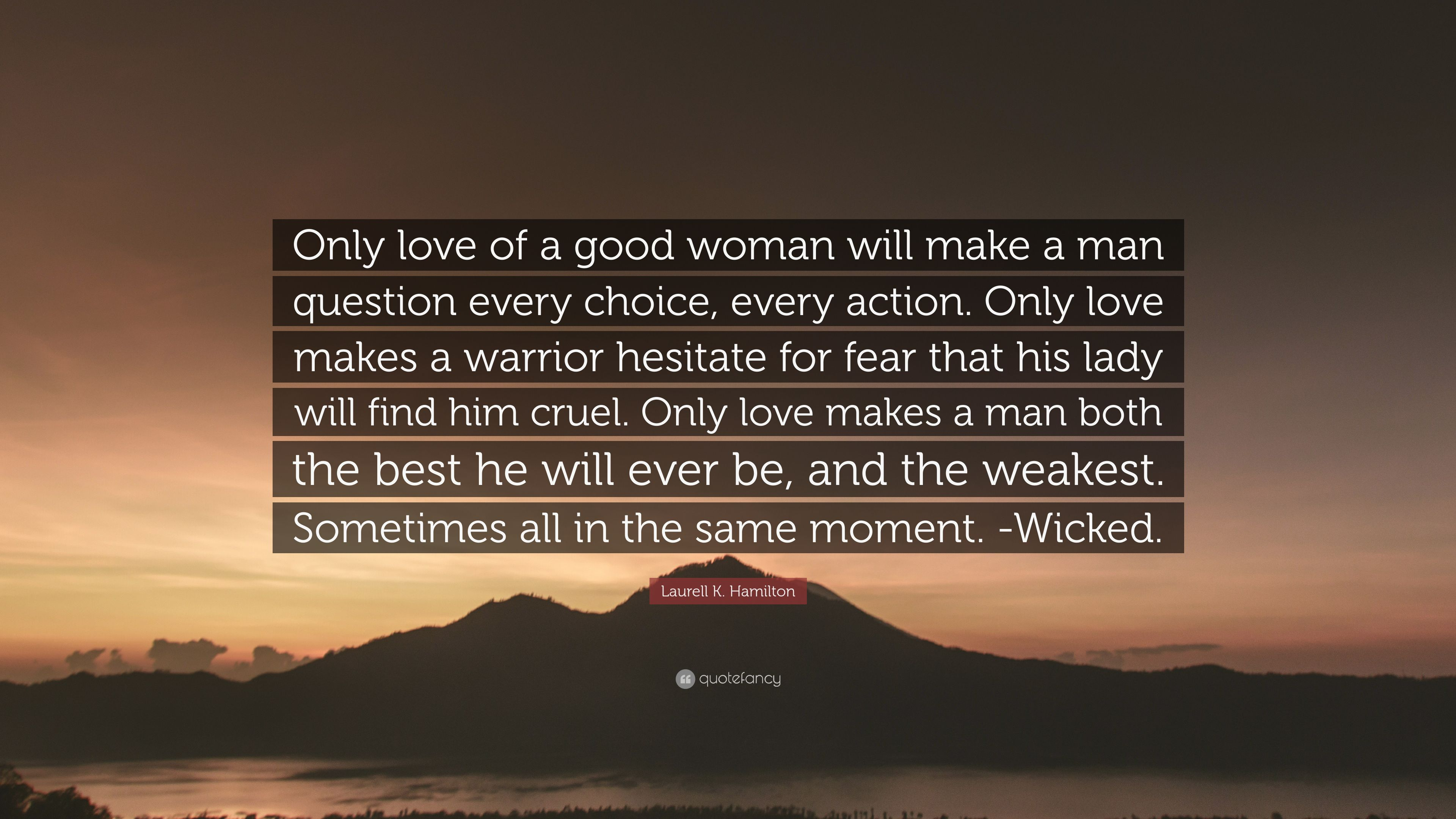 Laurell K Hamilton Quote Only Love Of A Good Woman Will Make A
