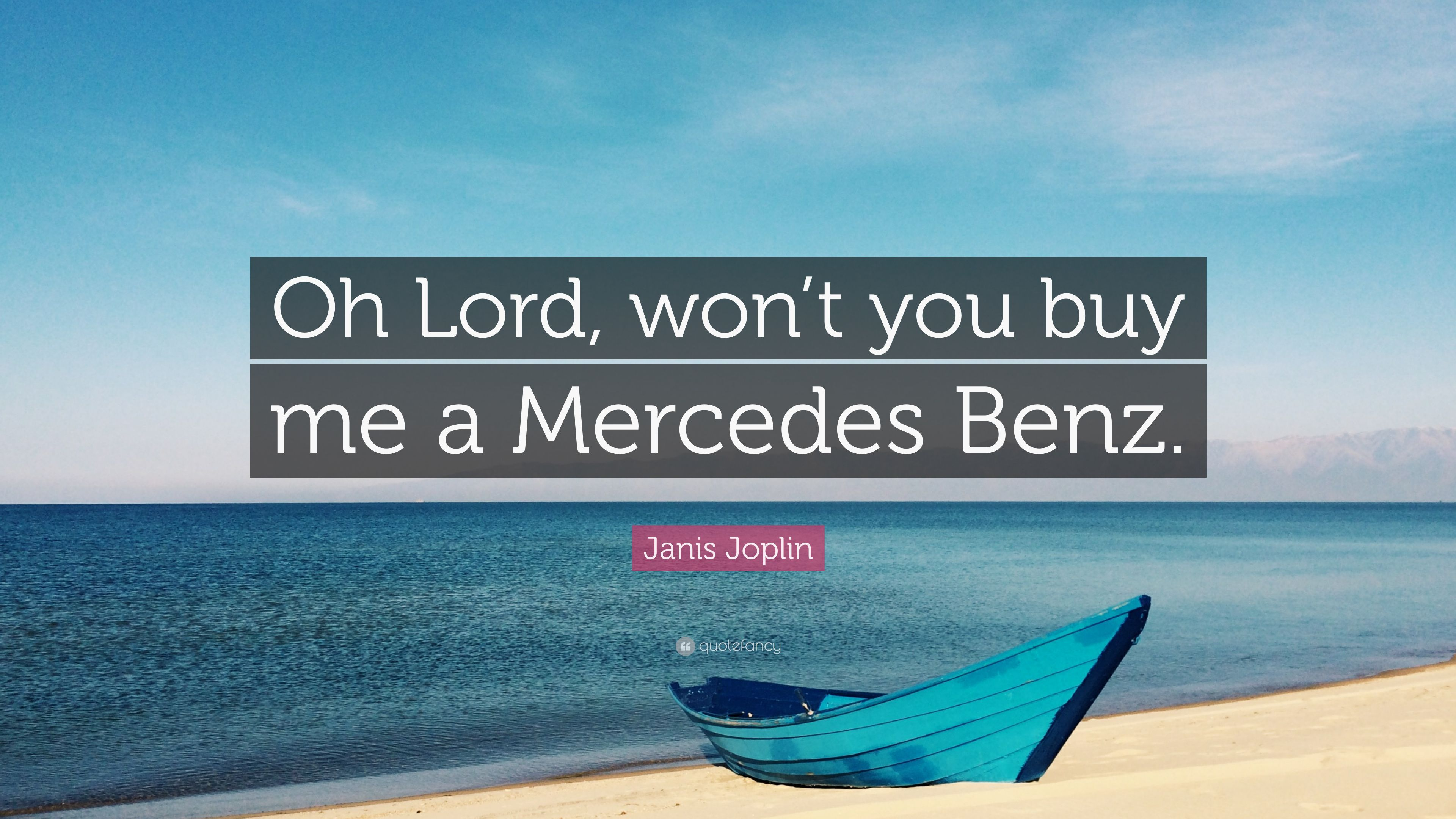 Janis joplin quote oh lord won t you buy me a mercedes for Oh lord won t you buy me a mercedes benz