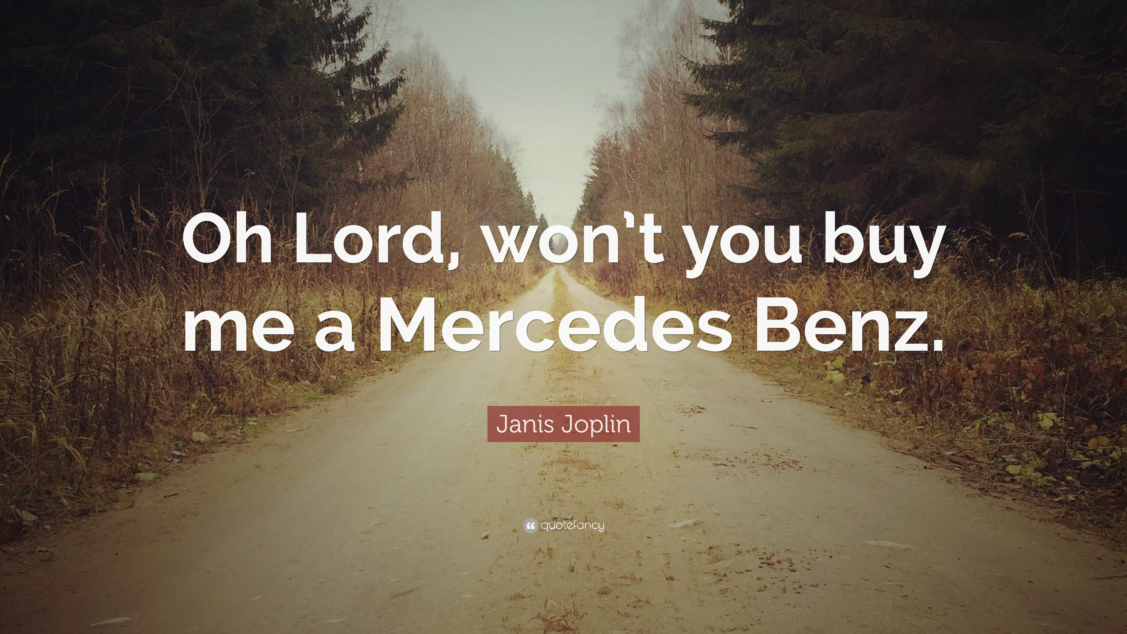 Janis joplin quote oh lord won t you buy me a mercedes for Lord won t you buy me a mercedes benz