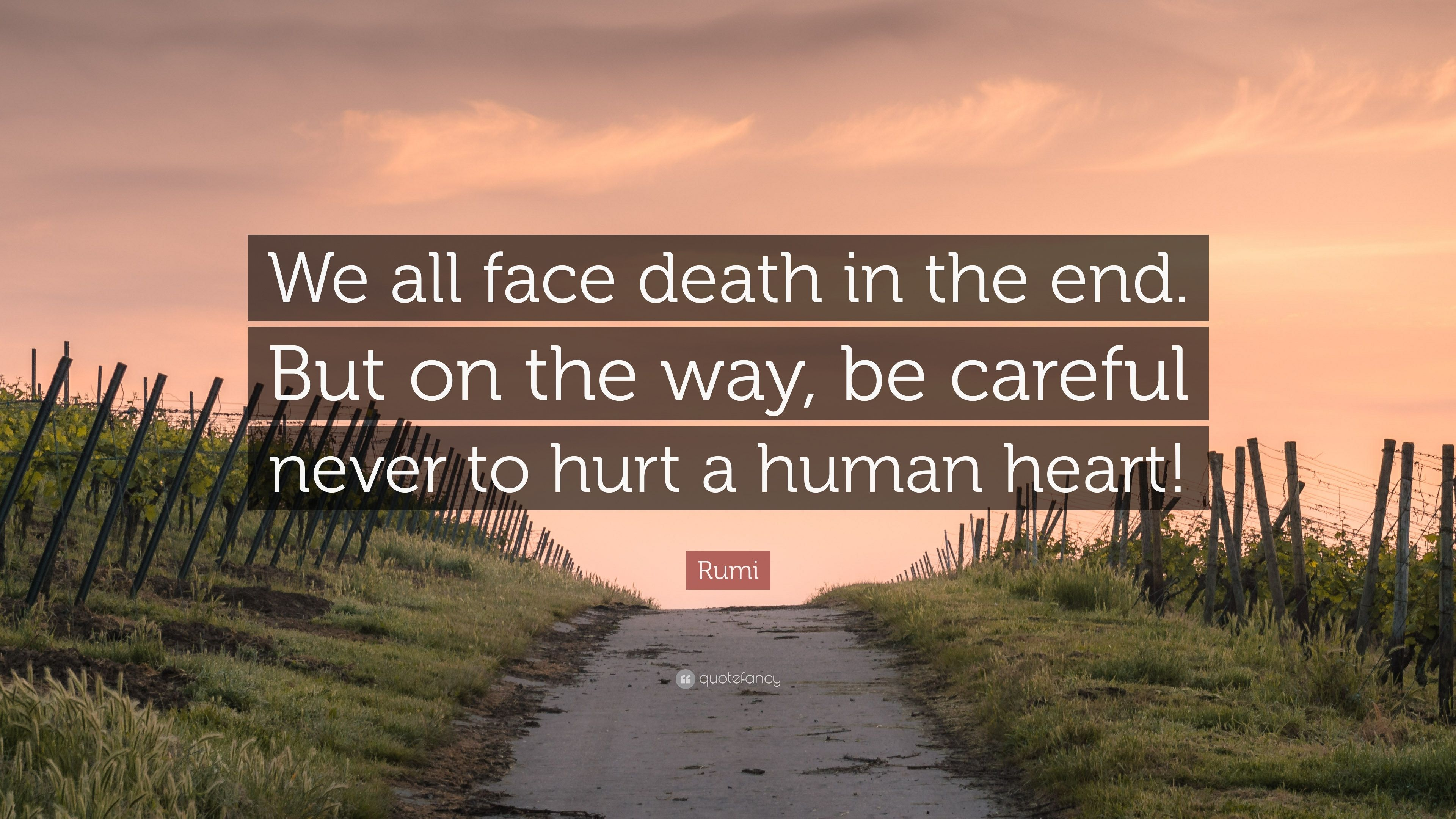 "Rumi Quote: ""We all face death in the end. But on the way, be careful never"