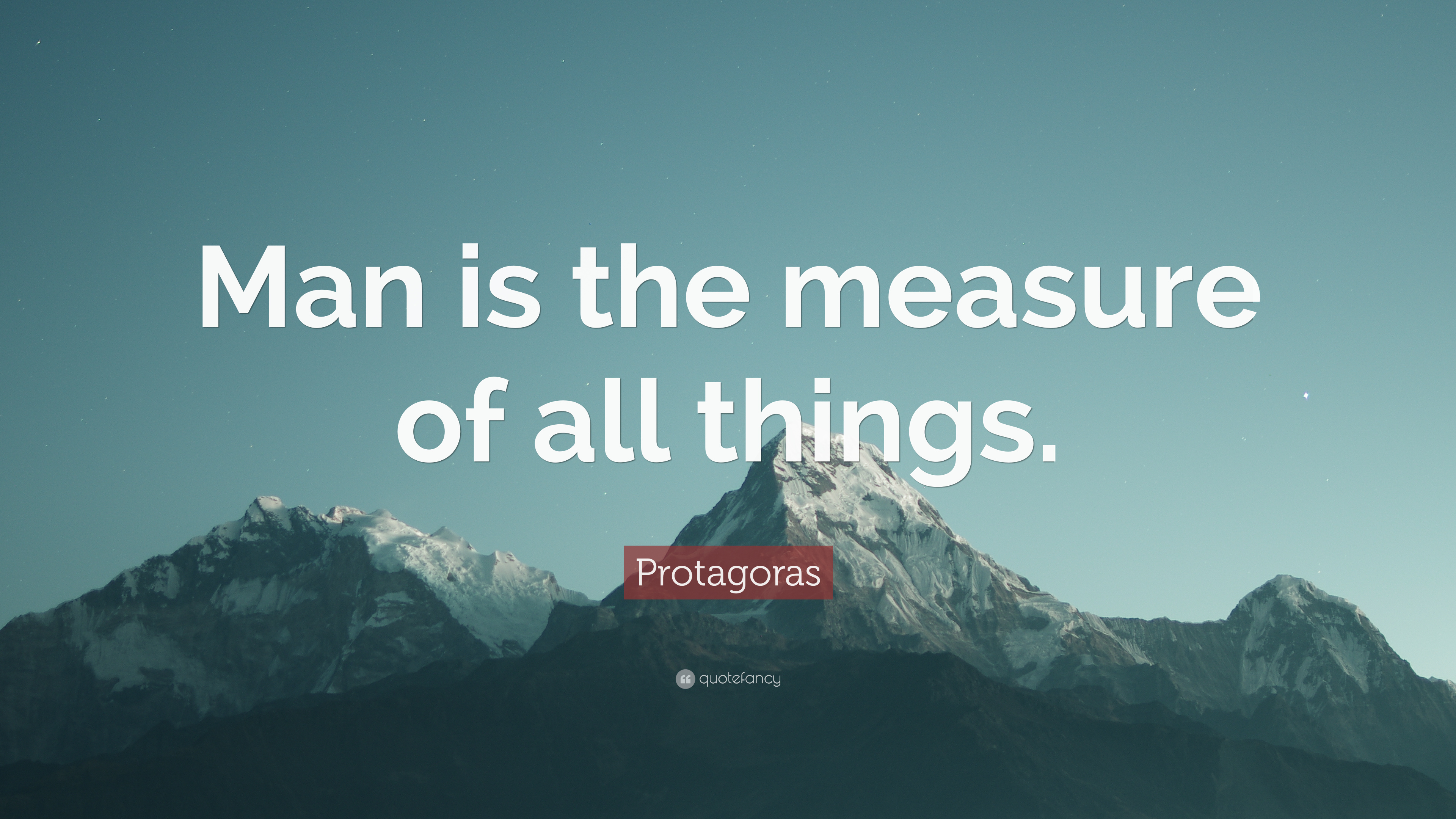 protagoras man is the measure of all things essay Whom some later sources represented as the teacher of protagoras in all which runs 'man is the measure of all things (ed), 1981b, the sophists.