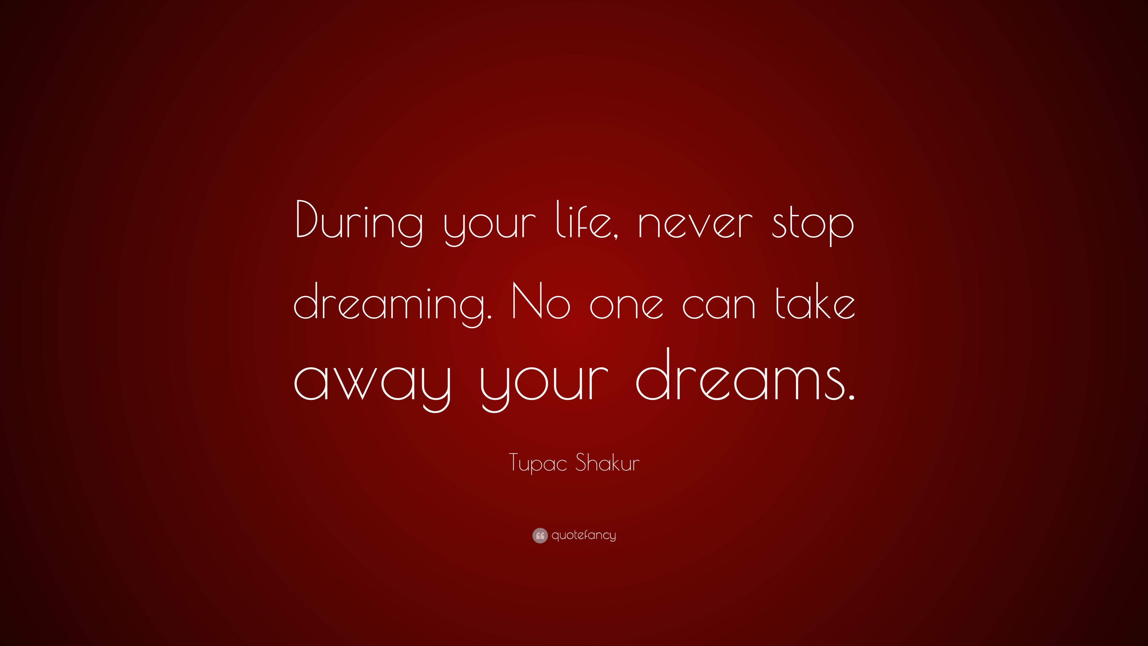 "Tupac Shakur Quote ""During your life never stop dreaming No one can"