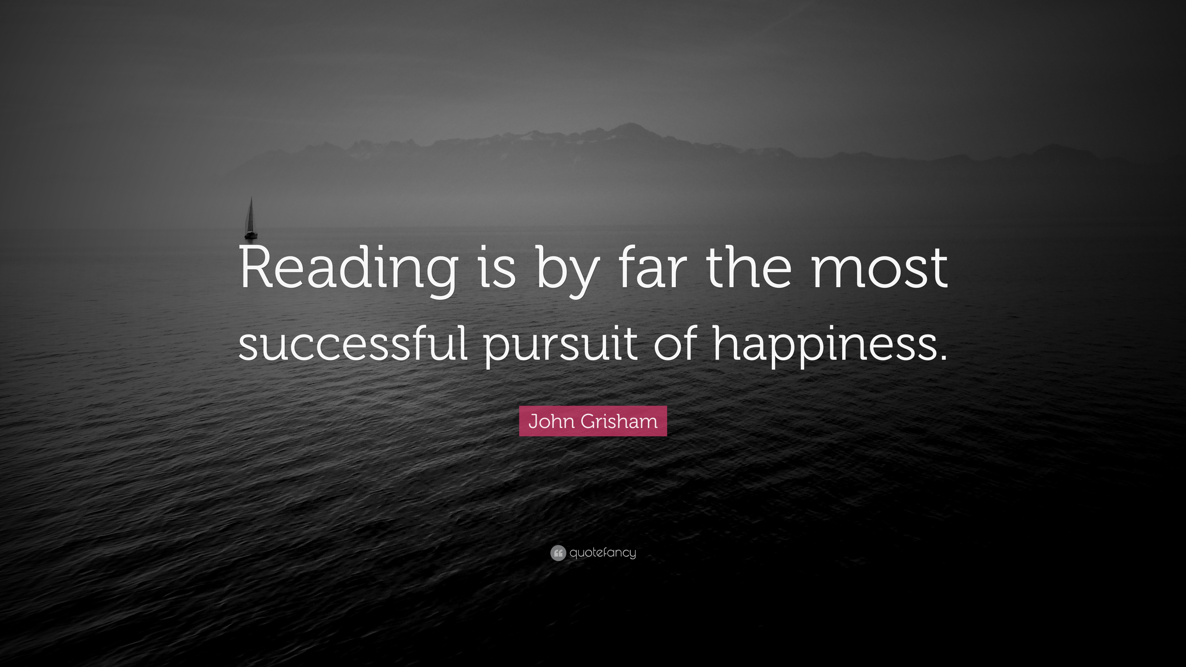 """John Grisham Quote: """"Reading is by far the most successful ..."""