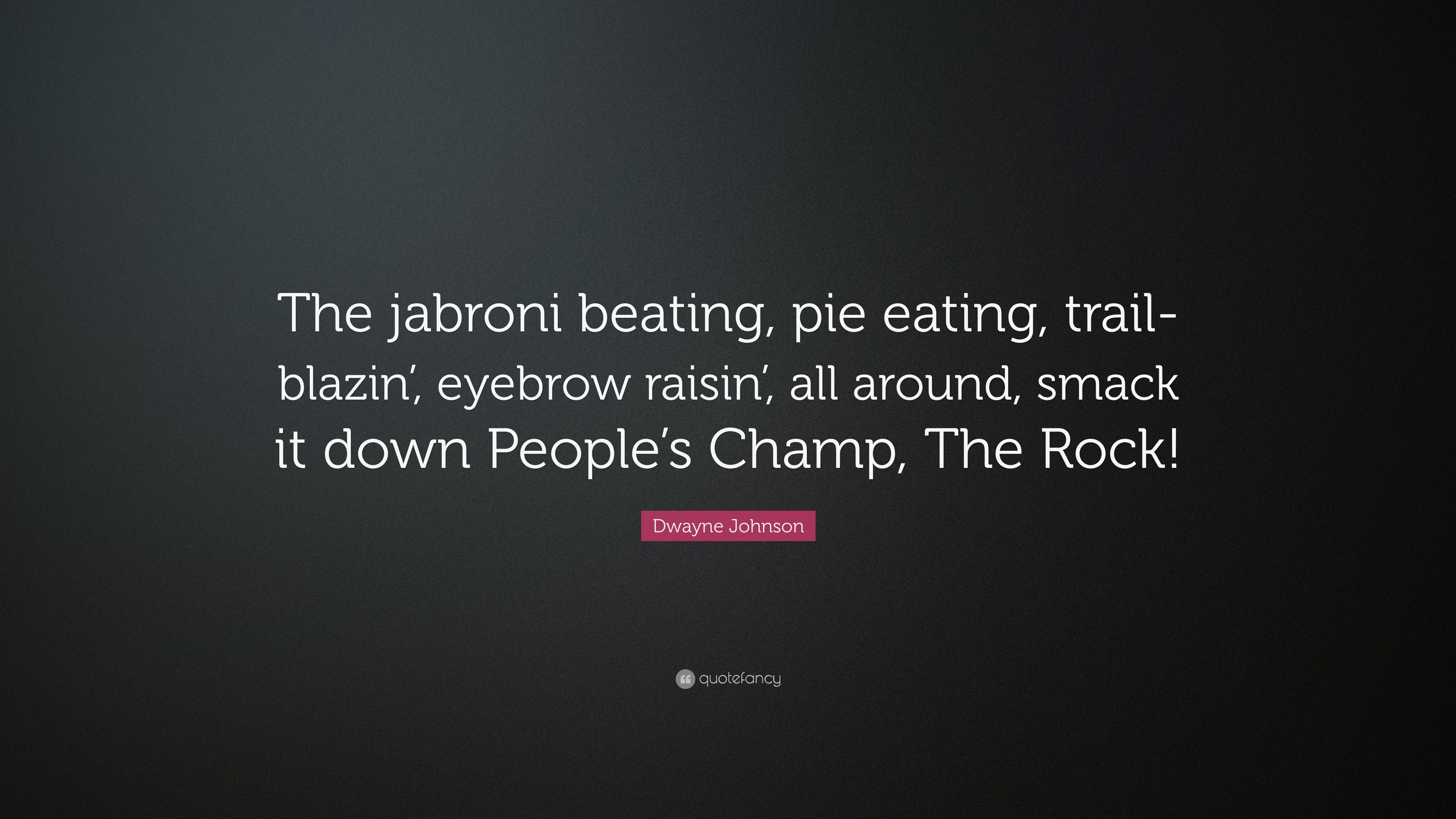 "Dwayne Johnson Quote: ""The jabroni beating, pie eating ..."