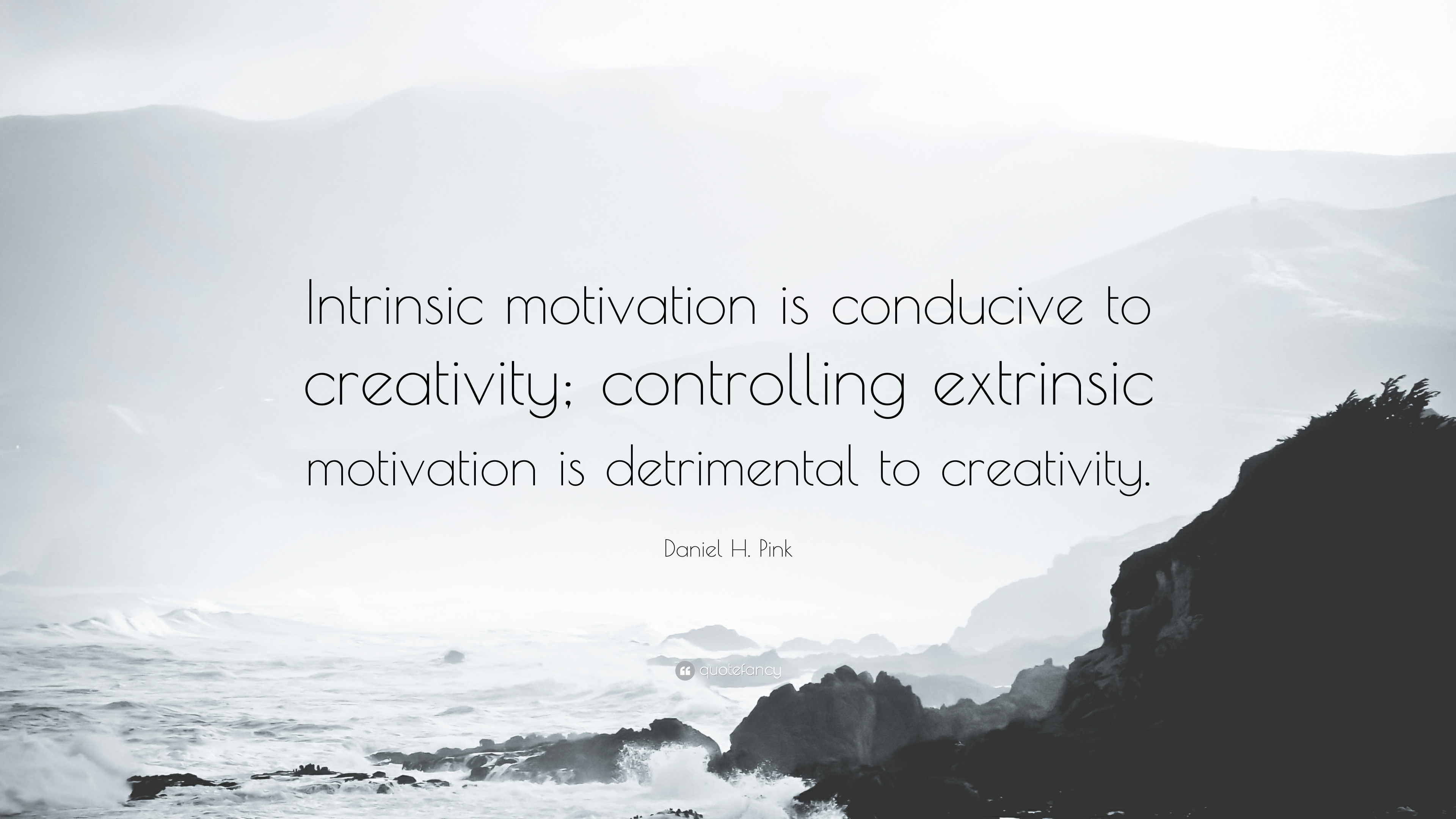 """Daniel H. Pink Quote: """"Intrinsic motivation is conducive to creativity;  controlling extrinsic motivation is detrimental to"""