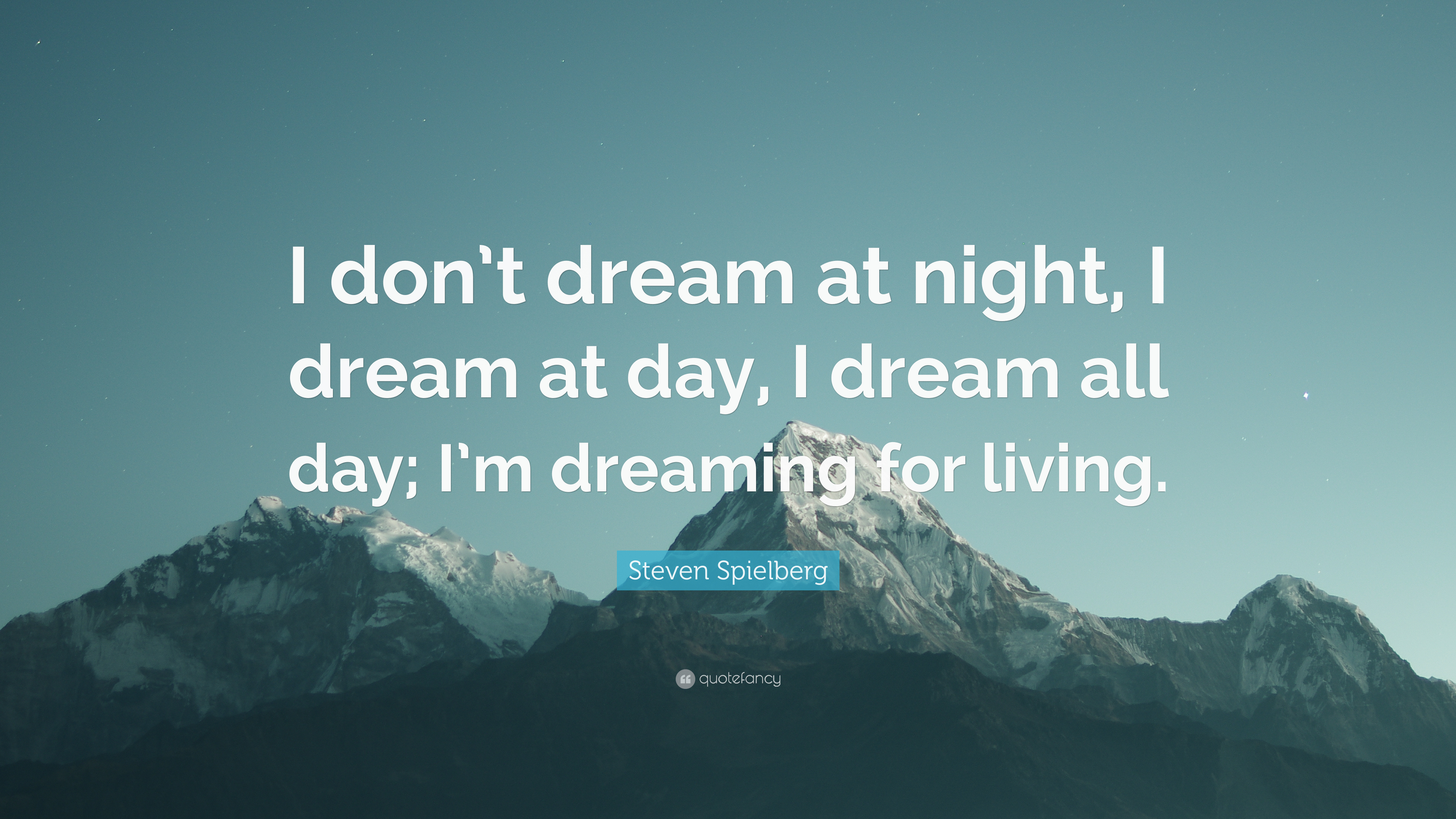 Steven Spielberg Quote I Dont Dream At Night Day