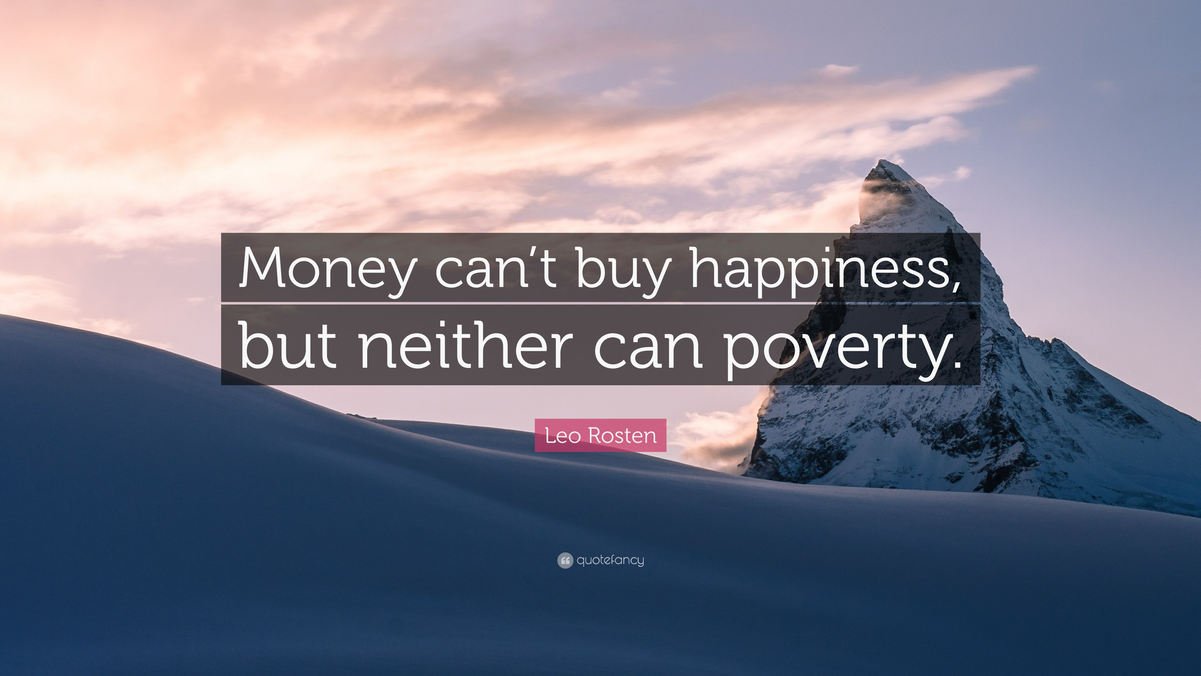 "Money Can T Buy Happiness Quote: Leo Rosten Quote: ""Money Can't Buy Happiness, But Neither"