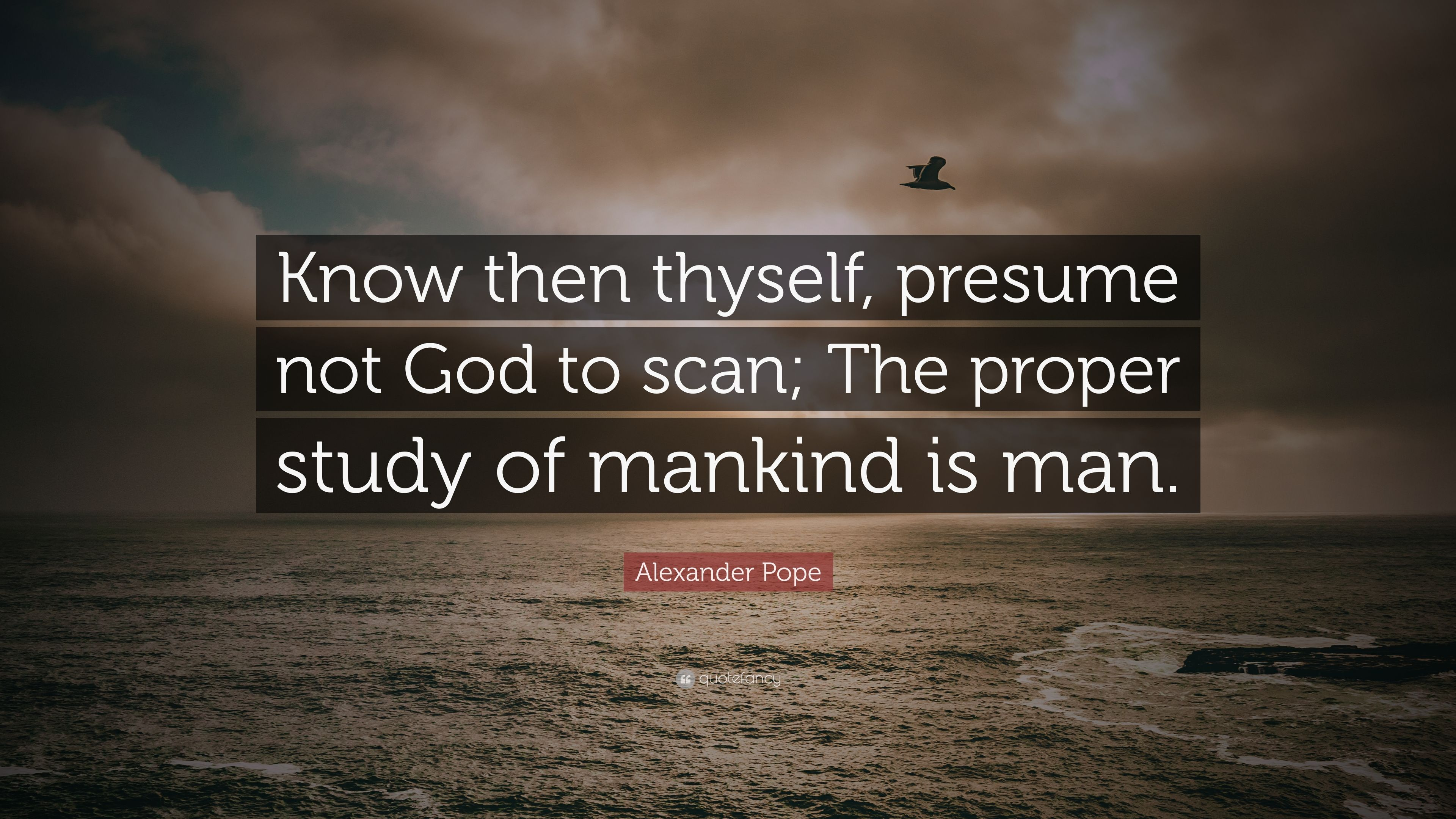 Nice Alexander Pope Quote: U201cKnow Then Thyself, Presume Not God To Scan; The
