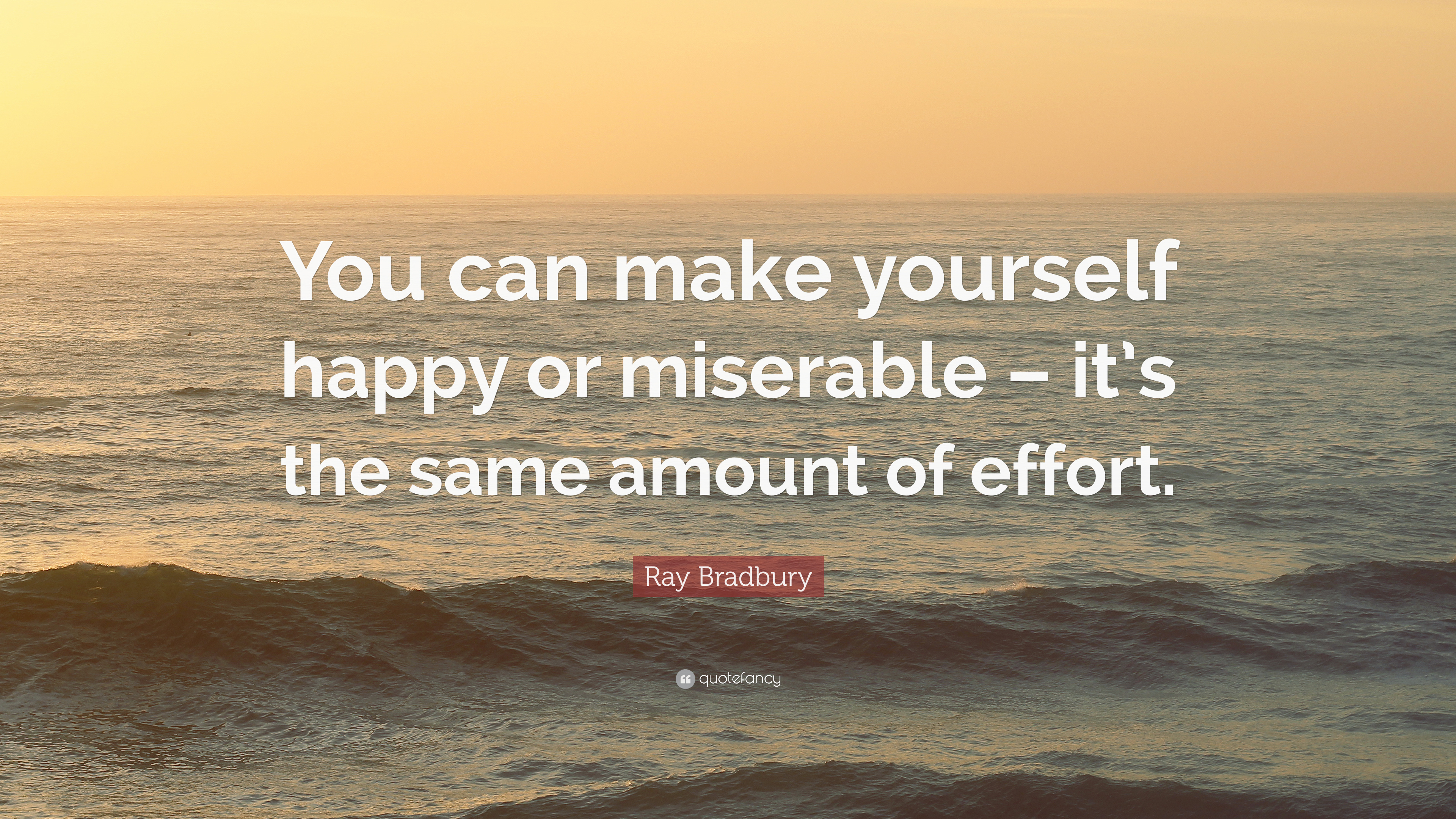 Quotes about making yourself happy page 6 the best quotes ray bradbury quote you can make yourself happy or miserable it s the same ccuart Images