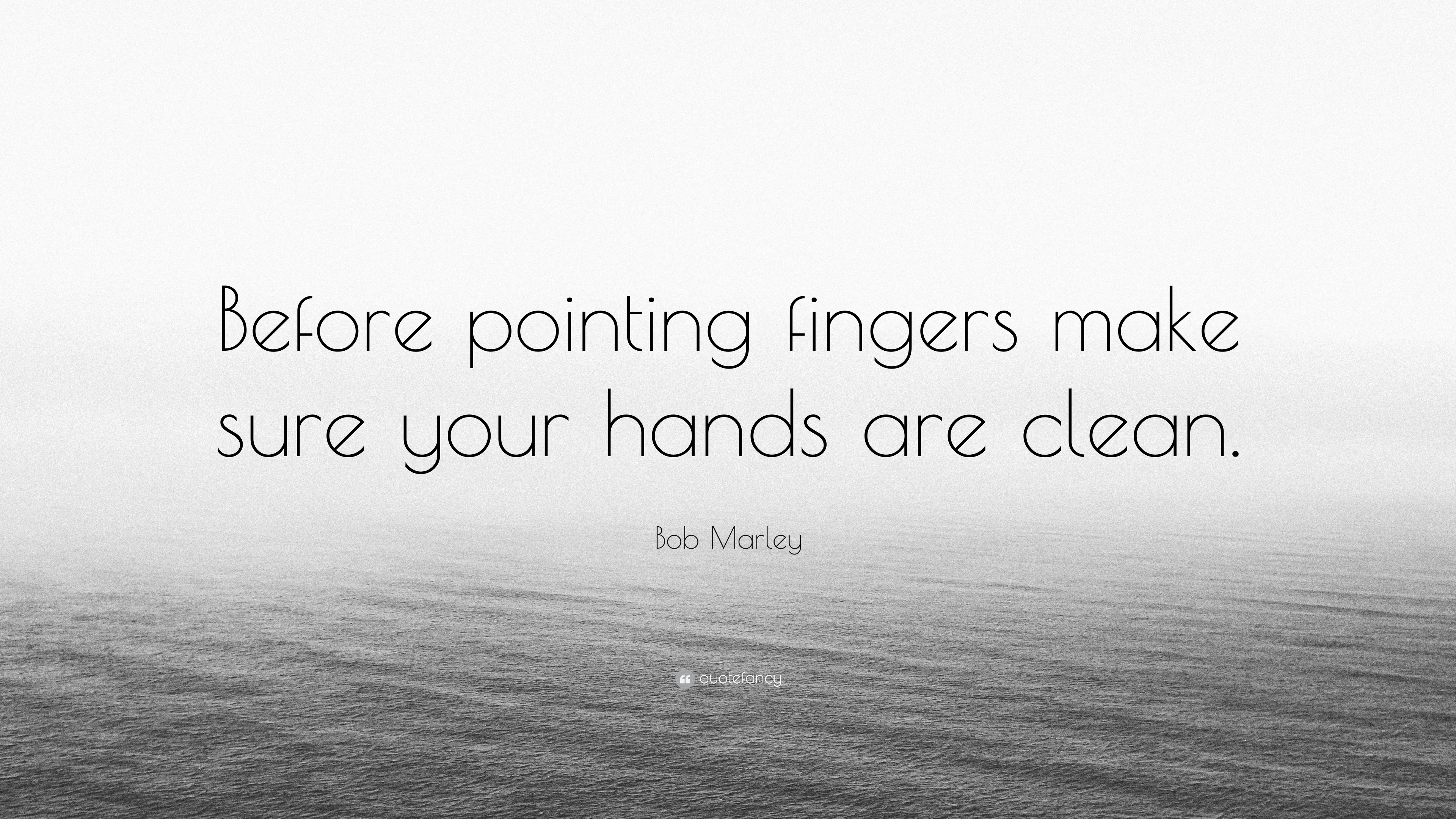 Bob Marley Quote Before Pointing Fingers Make Sure Your Hands Are