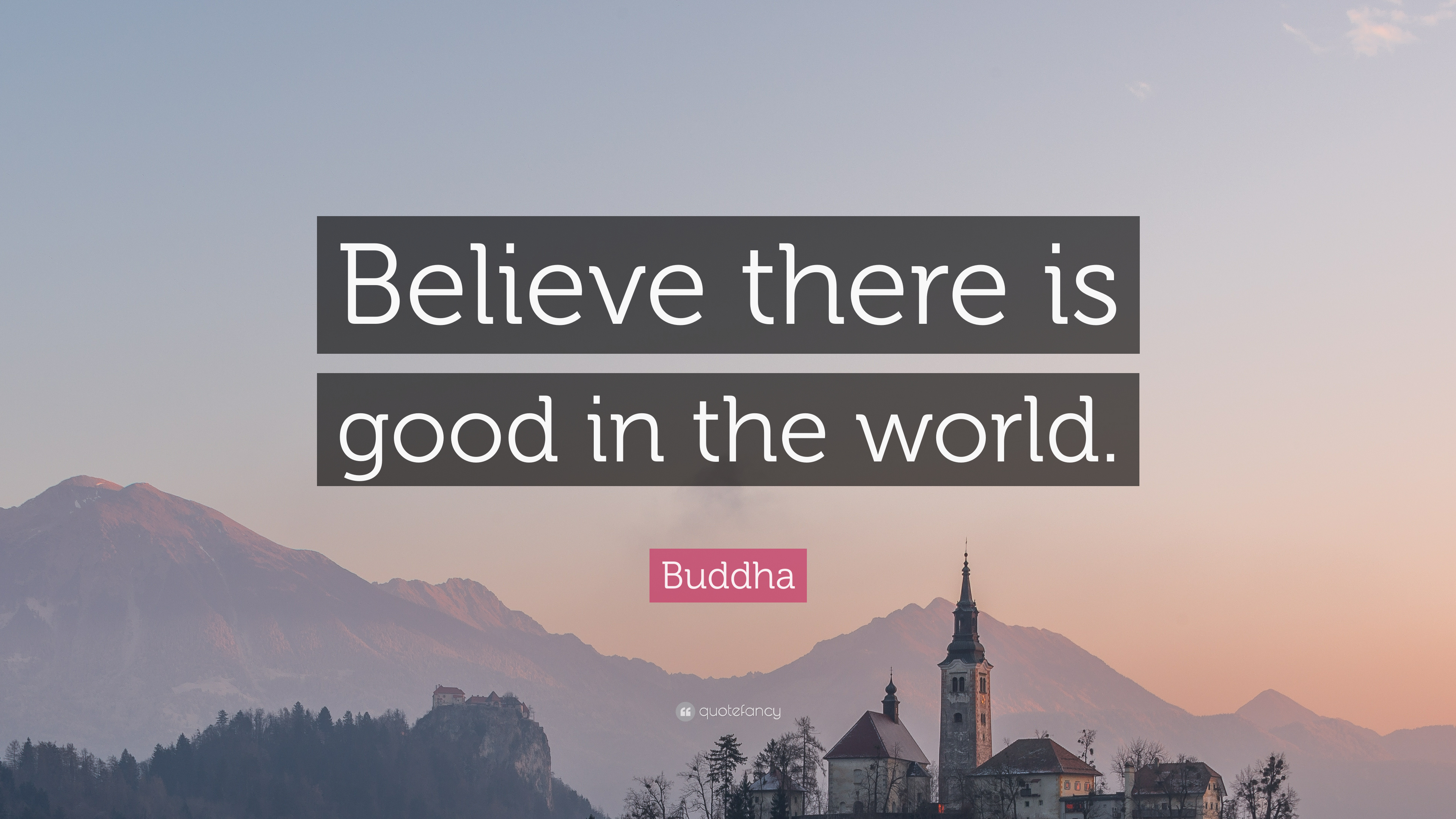 Buddha Quote Believe There Is Good In The World 9 Wallpapers