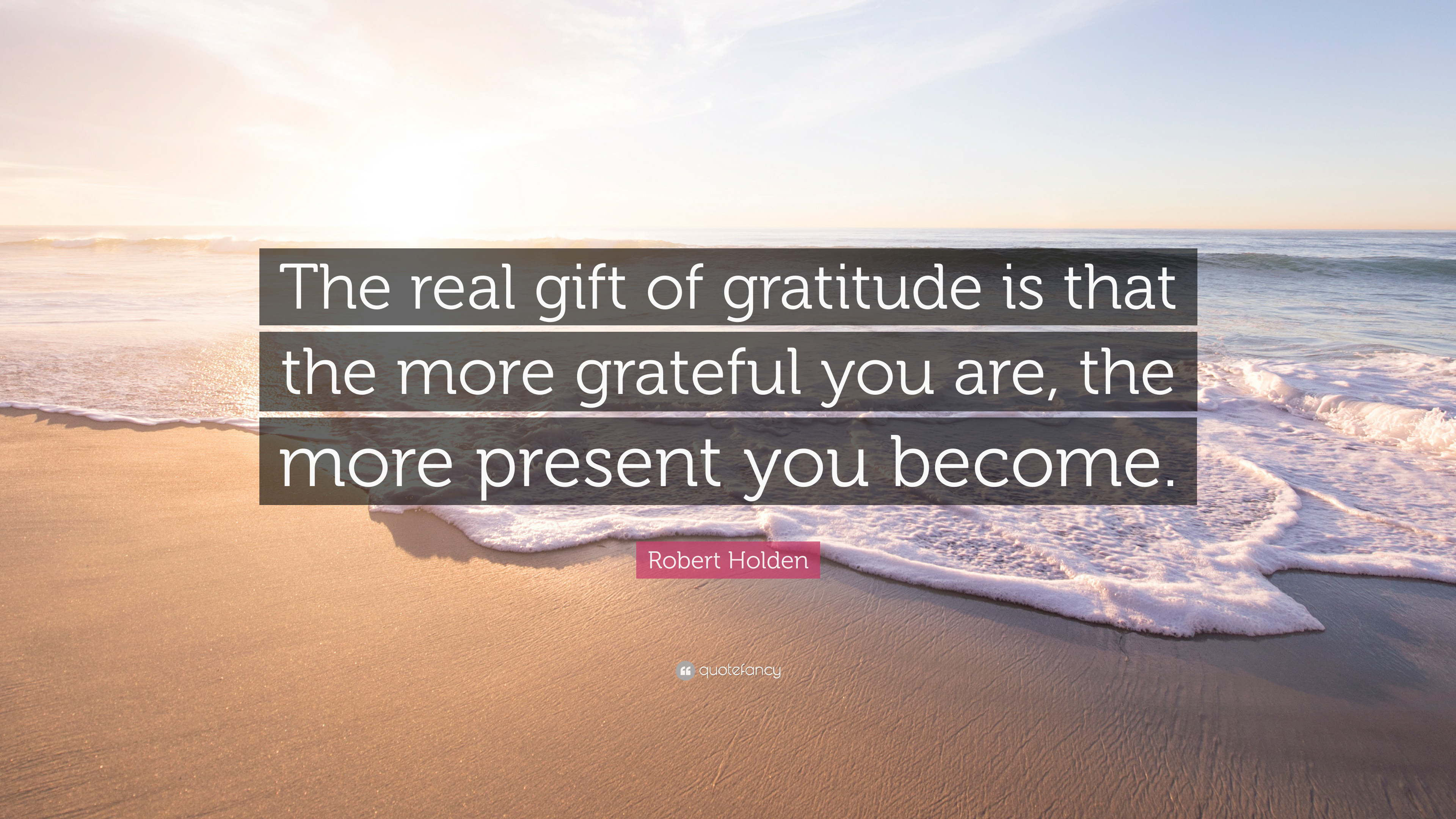 Robert Holden Quote: U201cThe Real Gift Of Gratitude Is That The More Grateful  You