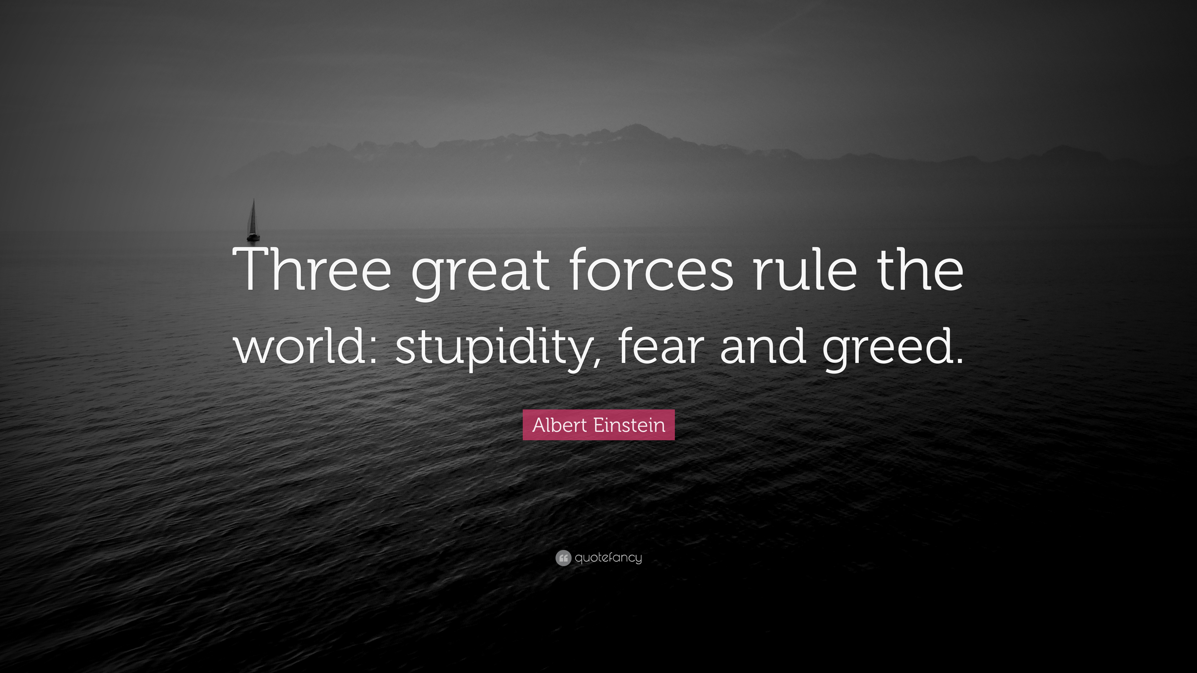 """Albert Einstein Quote: """"Three great forces rule the world"""
