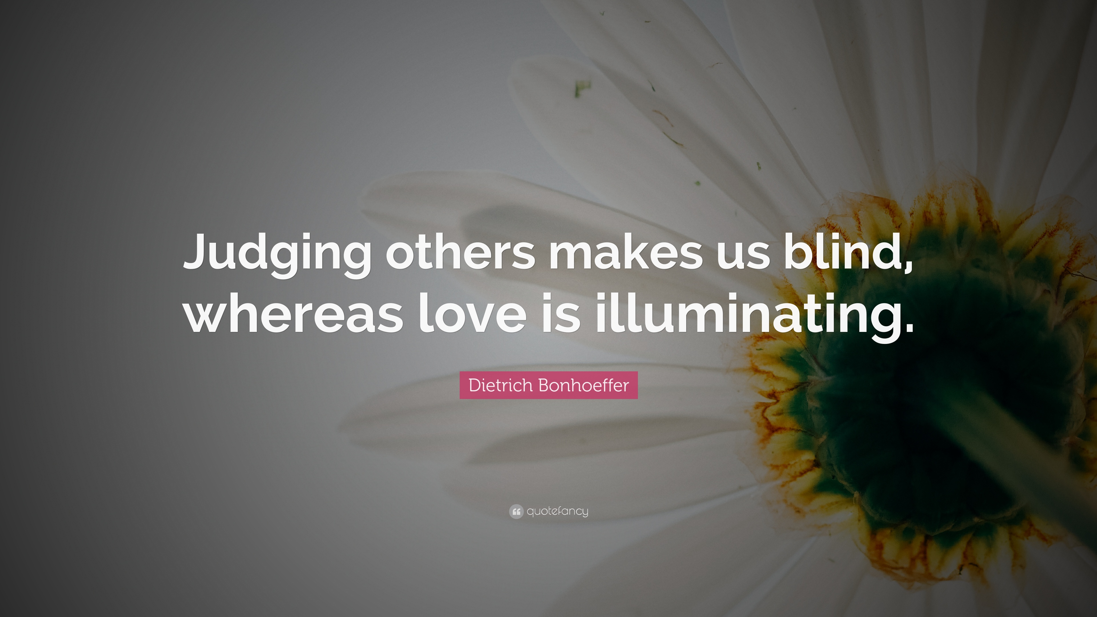 Dietrich Bonhoeffer Quote Judging Others Makes Us Blind Whereas