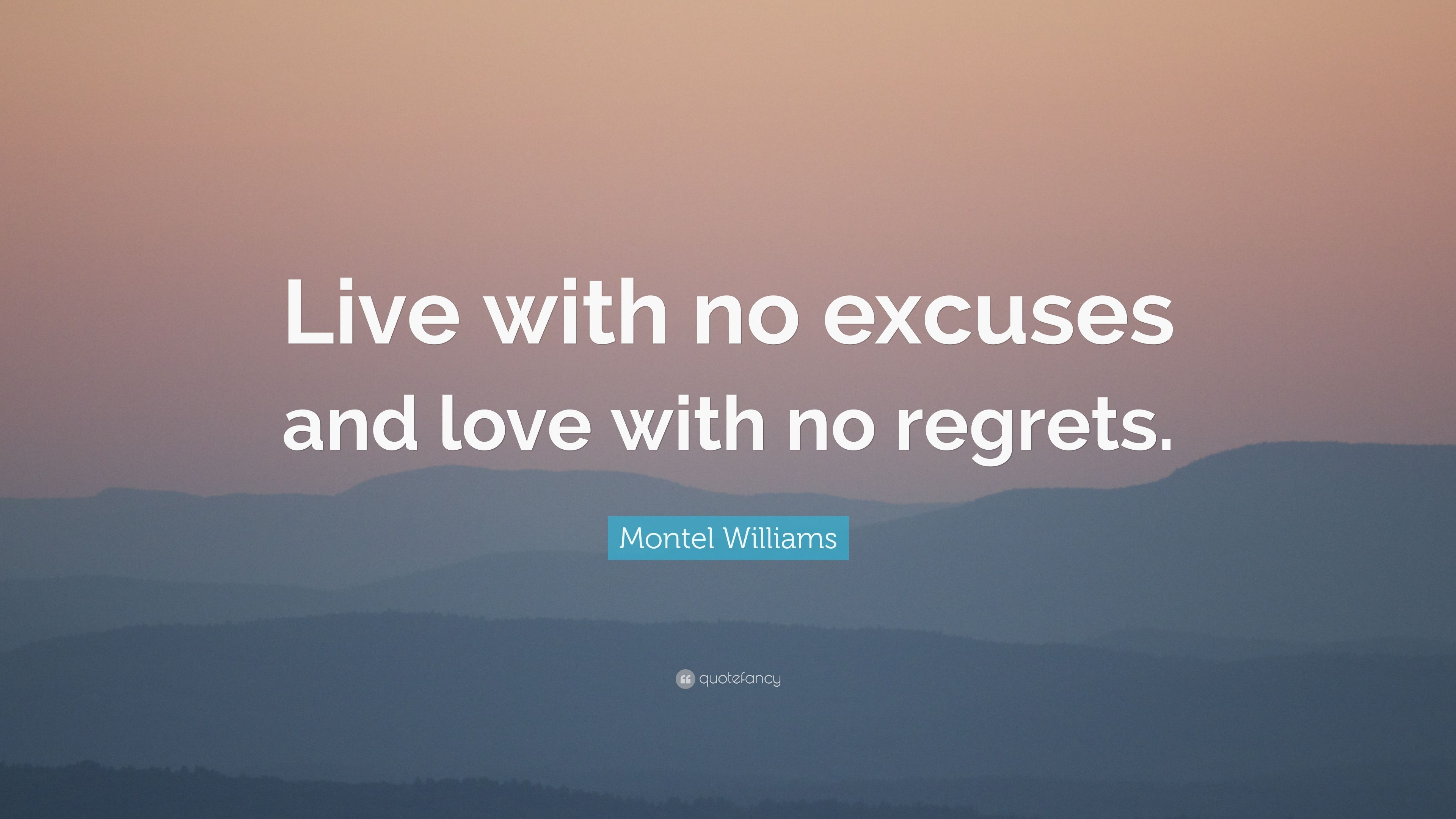 """Montel Williams Quote: """"Live with no excuses and love with ..."""