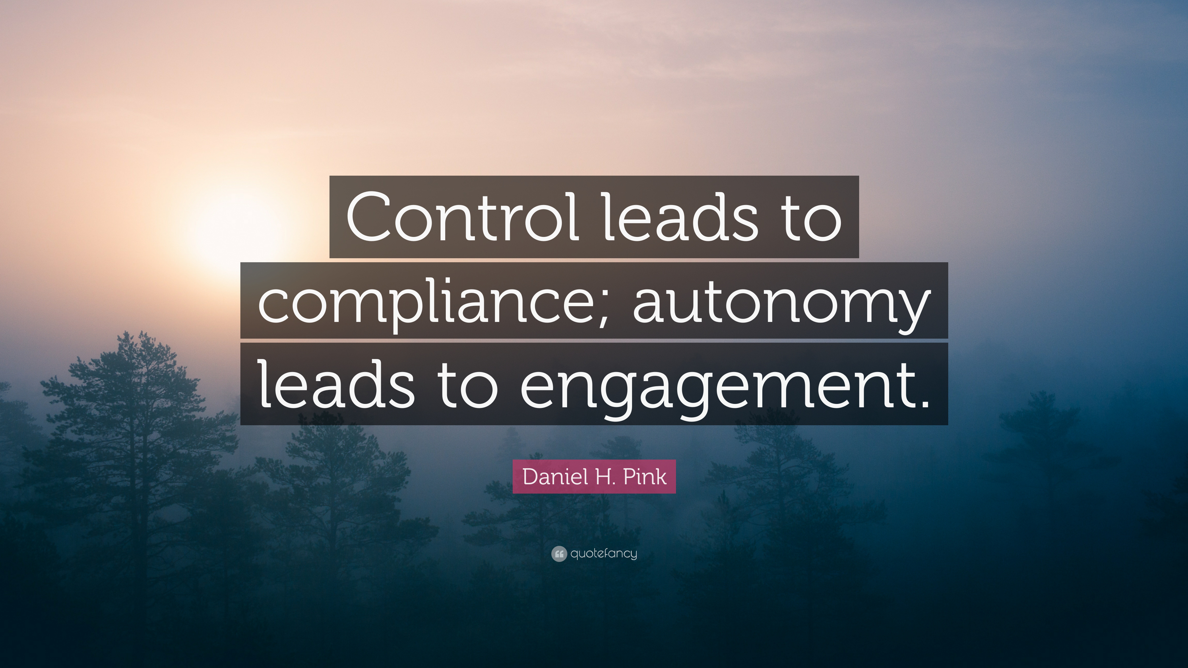 """Daniel H. Pink Quote: """"Control leads to compliance ..."""