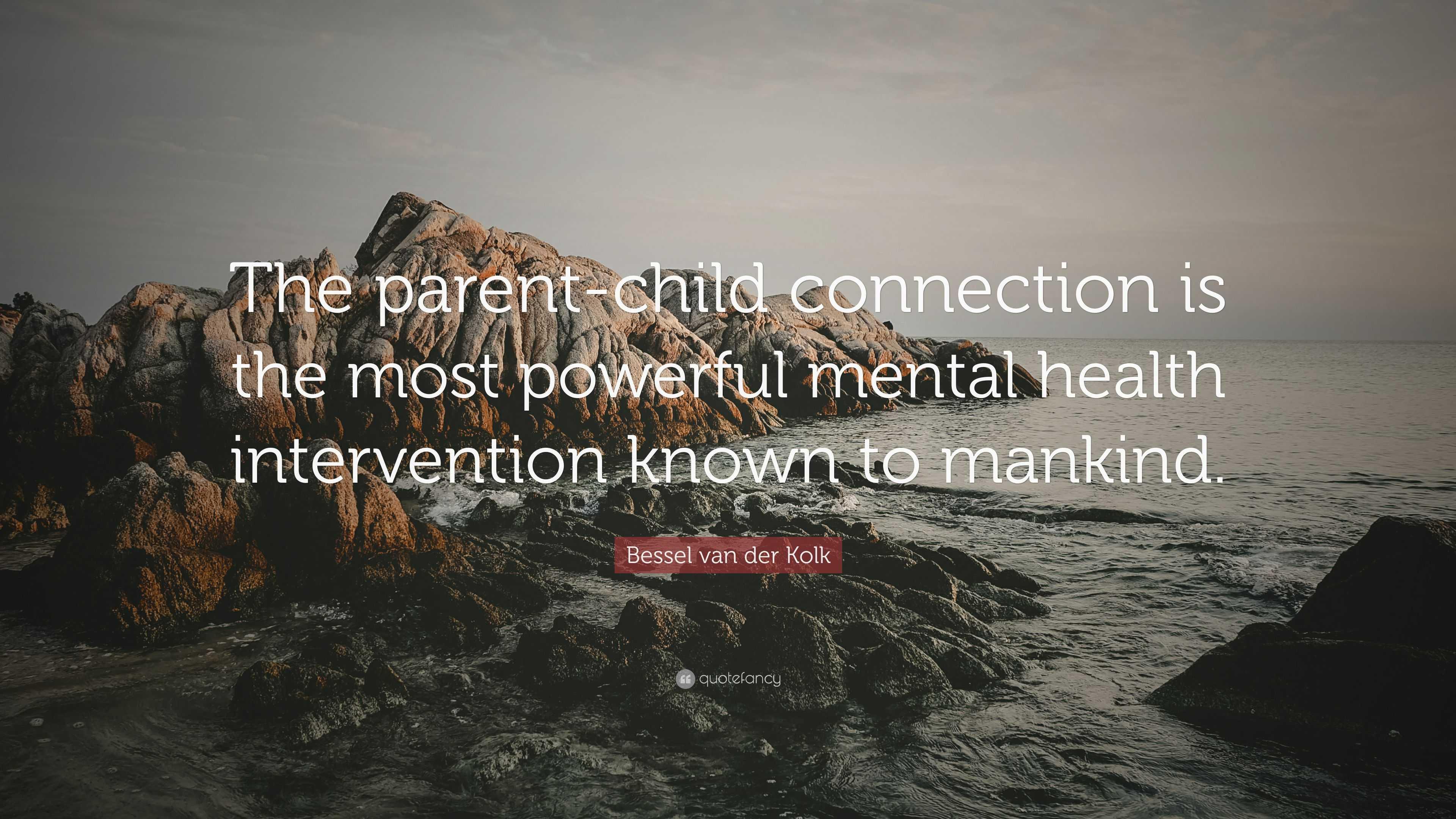 Bessel Van Der Kolk Quote The Parent Child Connection Is The Most