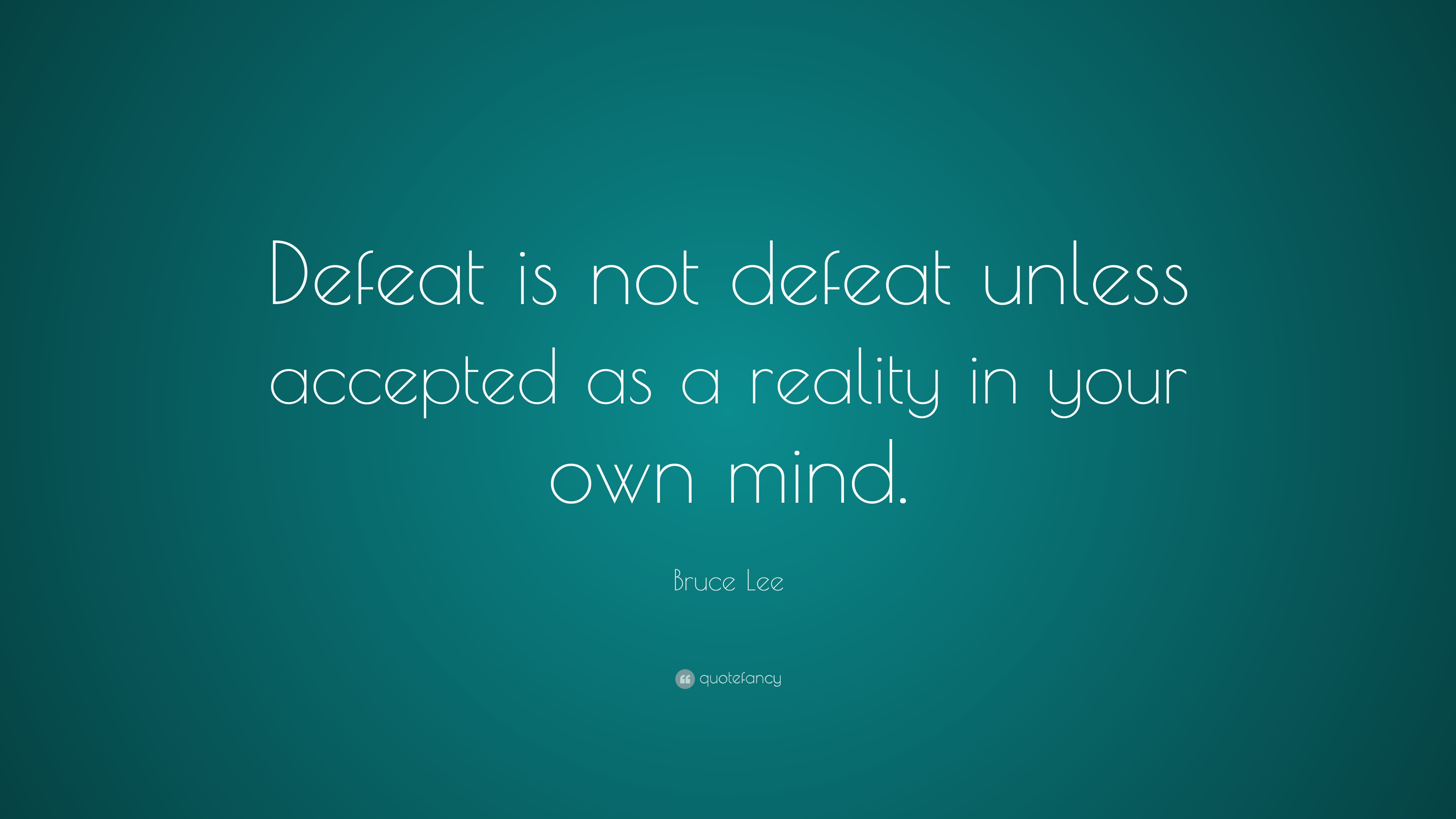 "Bruce Lee Quote: ""Defeat is not defeat unless accepted as a reality ..."