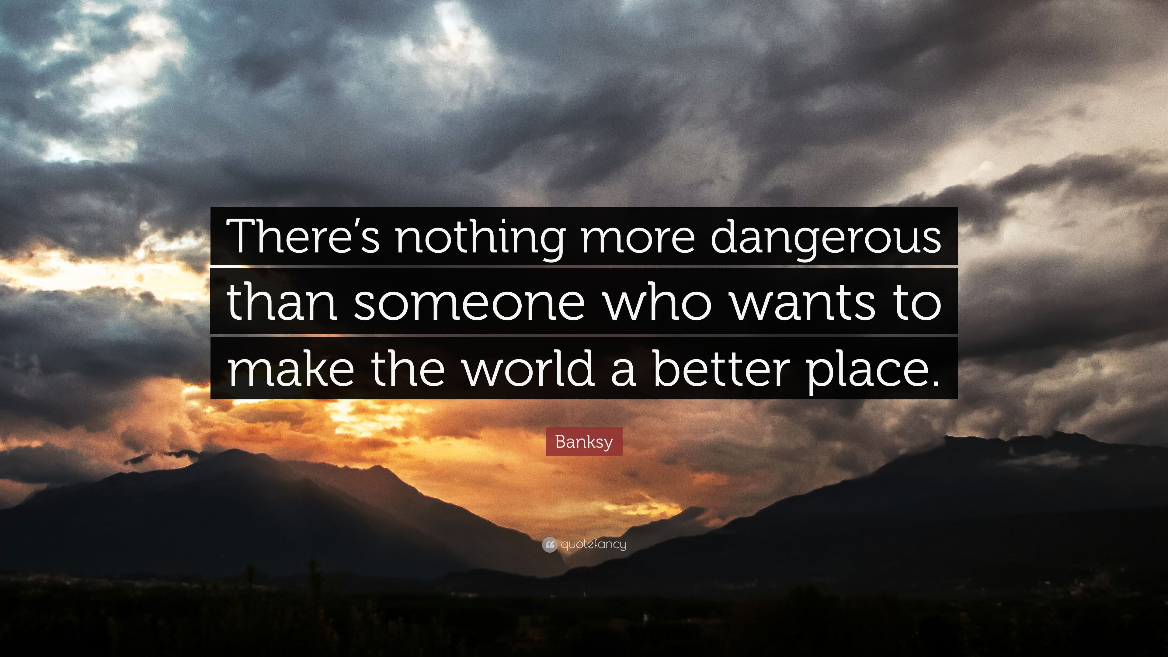"""Banksy Quote: """"There's Nothing More Dangerous Than Someone"""