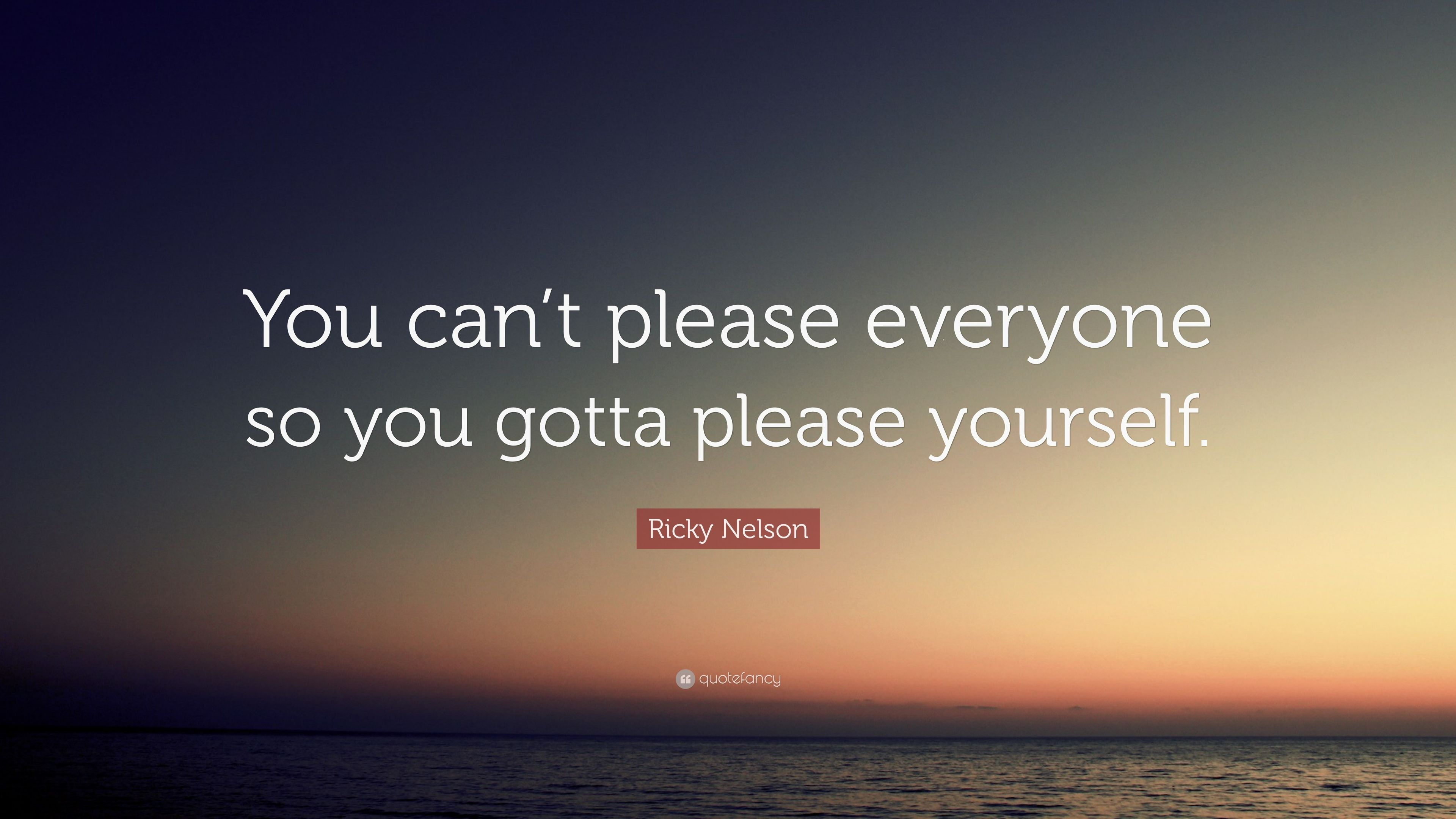ricky nelson quote   u201cyou can u2019t please everyone so you