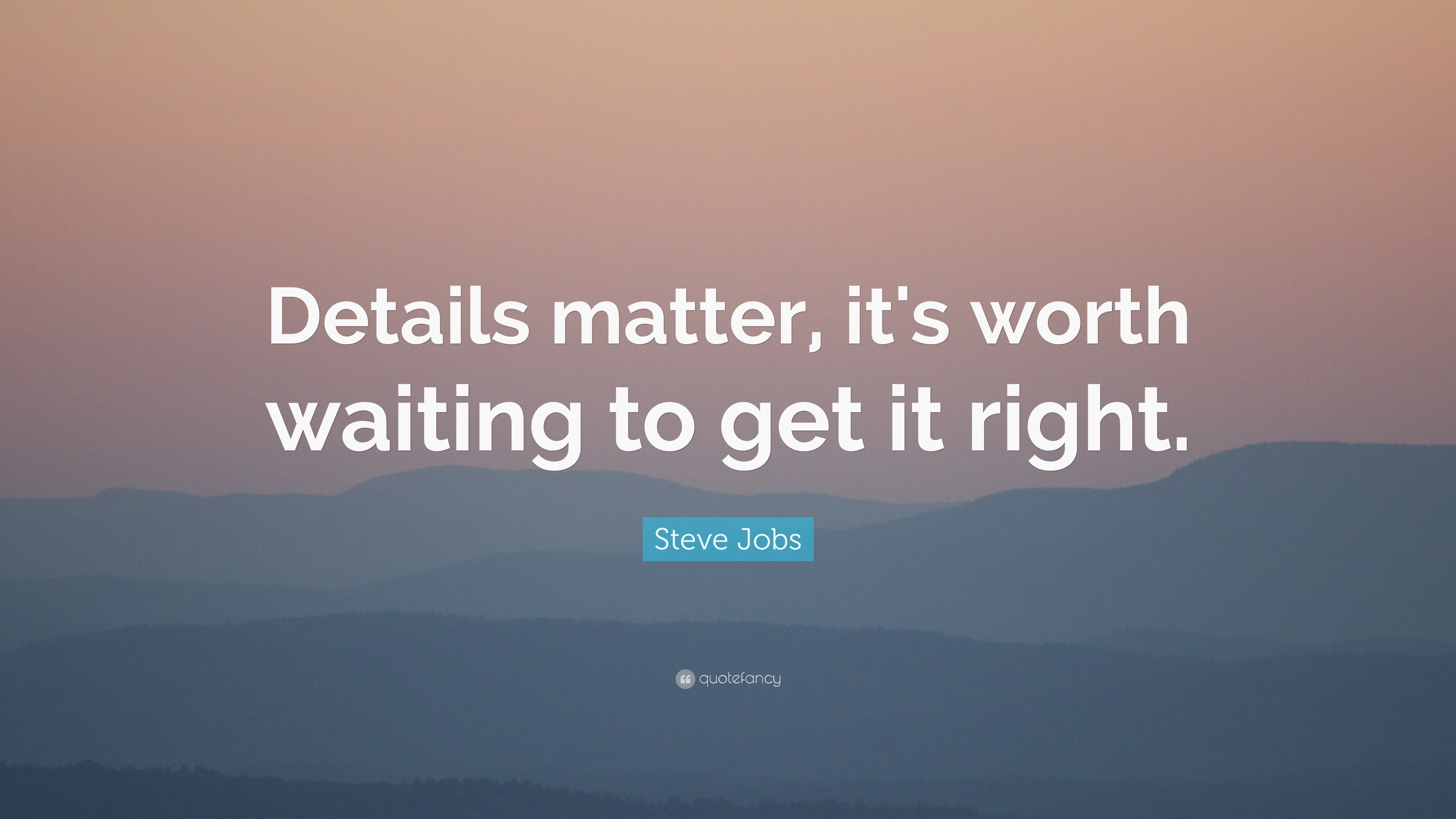 Steve Jobs Quote Details Matter Its Worth Waiting To Get It