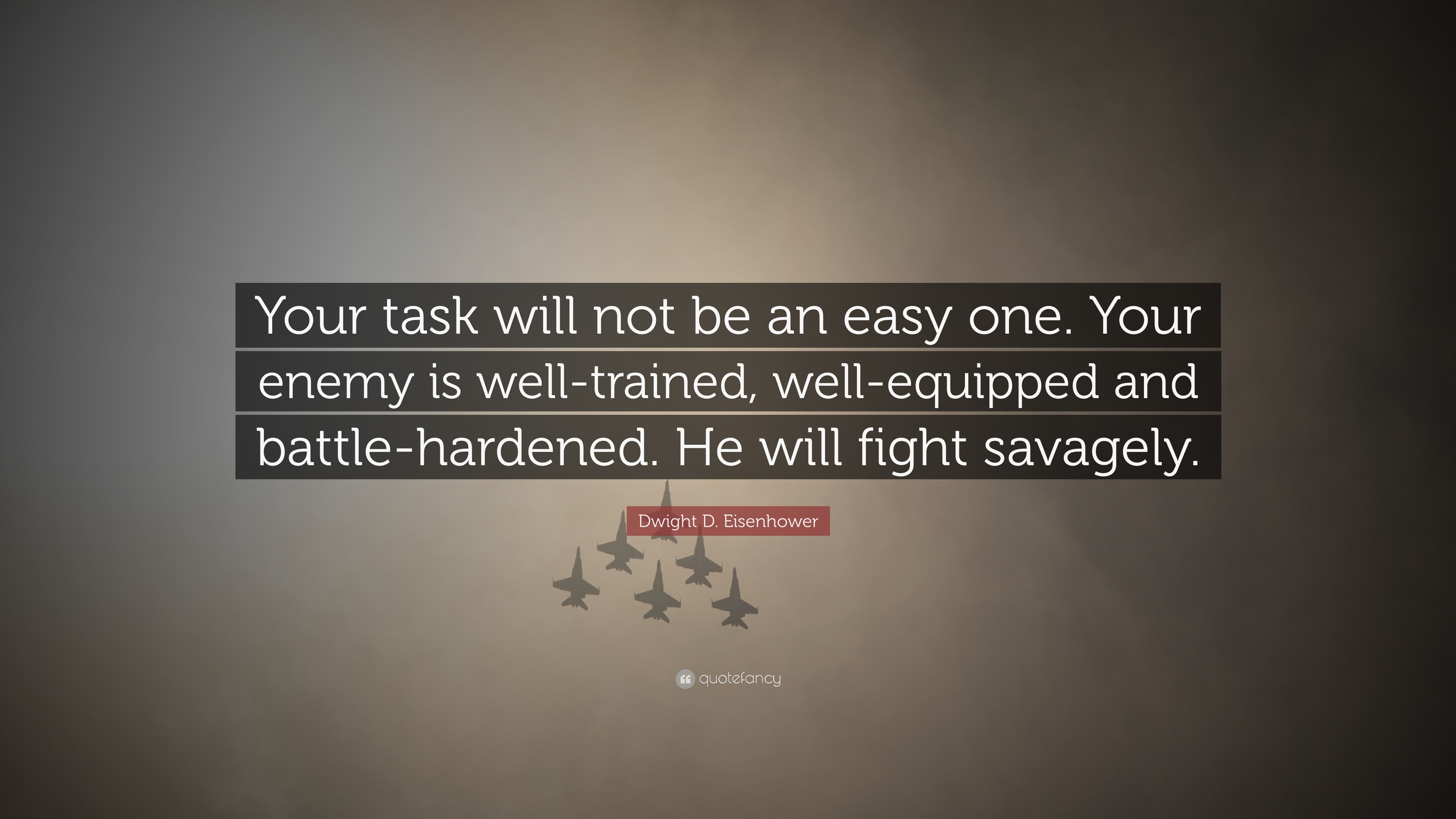 Dwight D Eisenhower Quote Your Task Will Not Be An Easy One Your