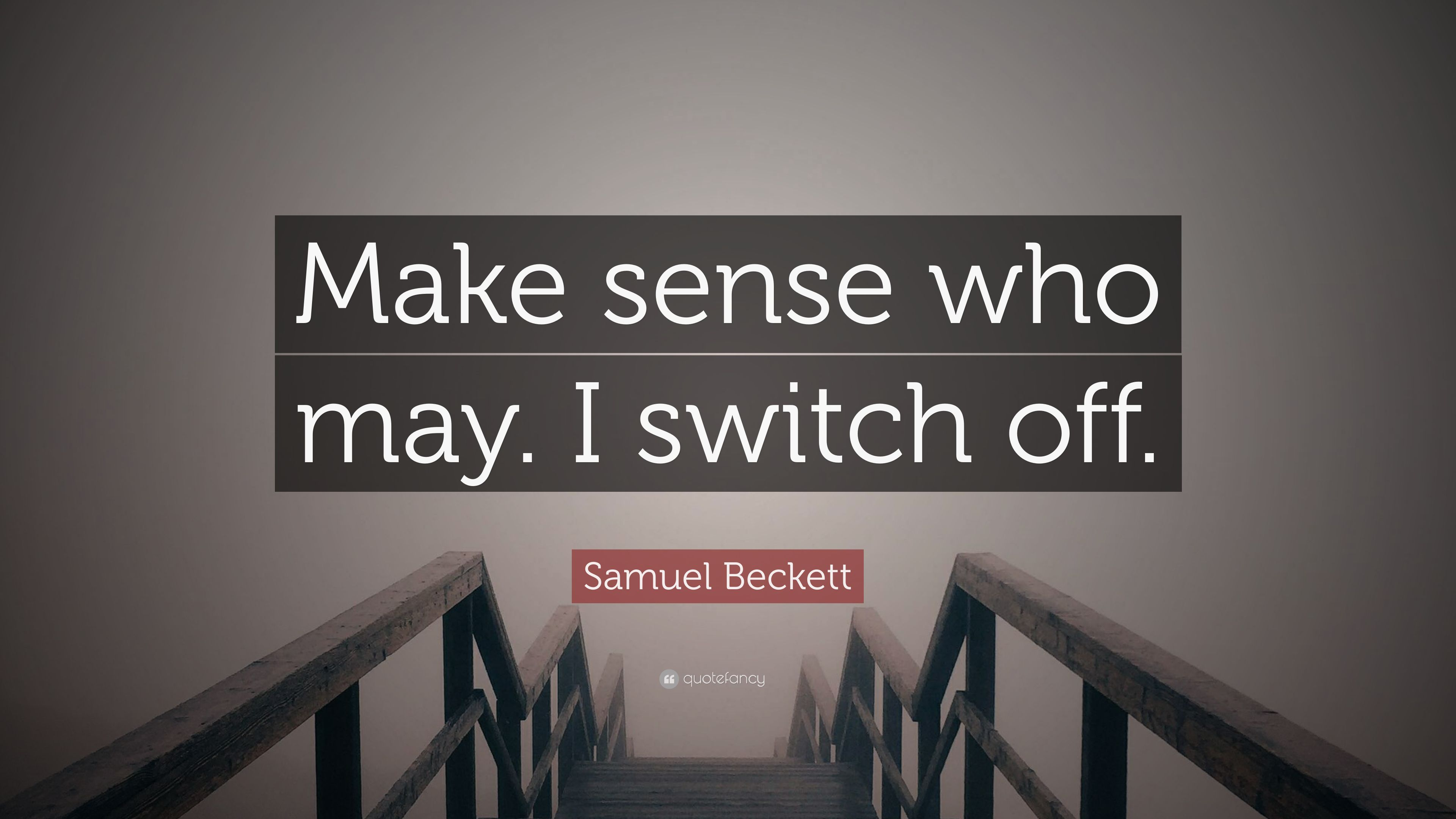 """Samuel Beckett Quote: """"Make Sense Who May. I Switch Off"""