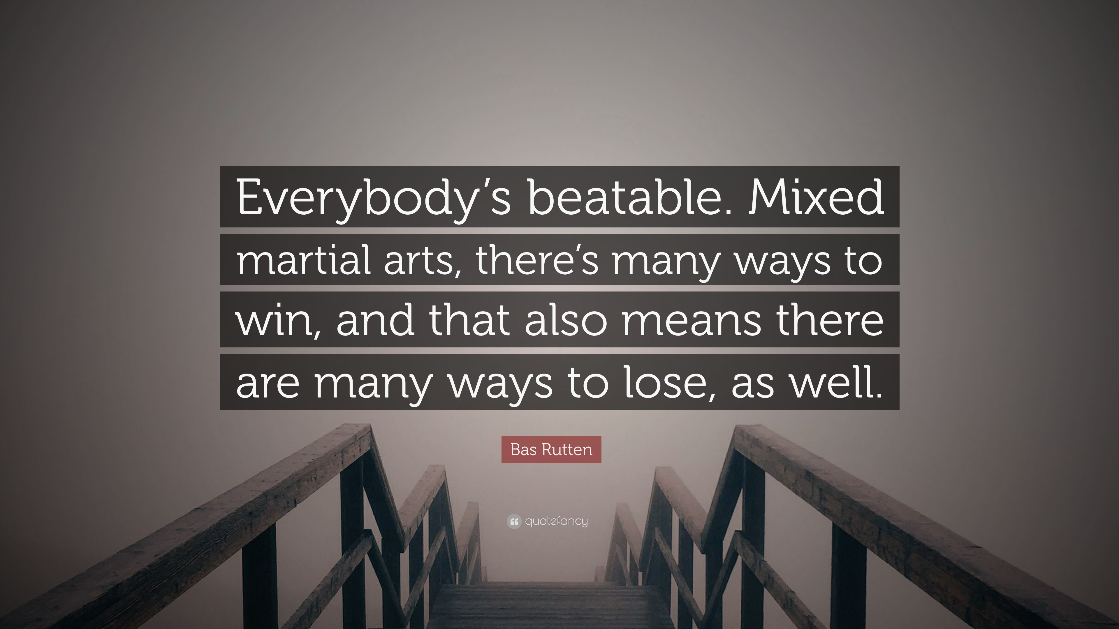 """Bas Rutten Quote: """"Everybody's beatable  Mixed martial arts"""