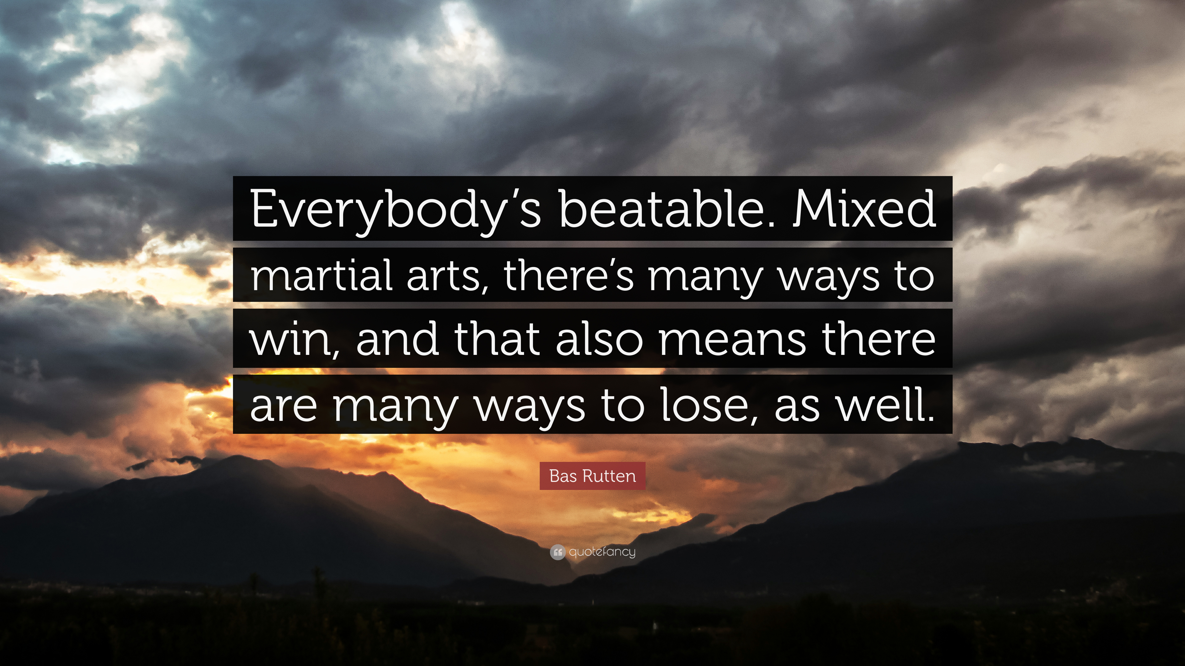 "Bas Rutten Quote: ""Everybody's beatable  Mixed martial arts, there's"