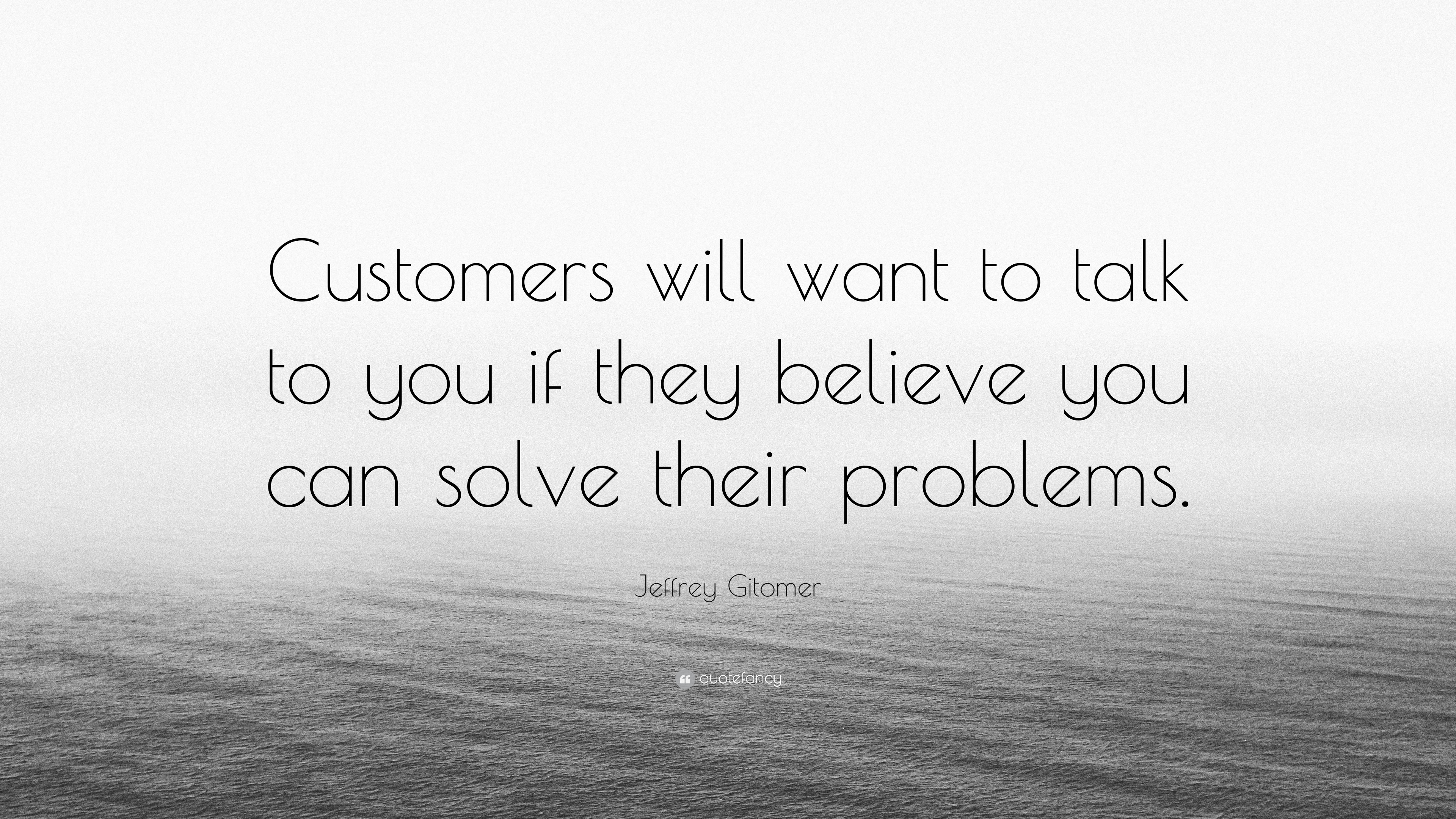 Jeffrey Gitomer Quote Customers Will Want To Talk To You If They