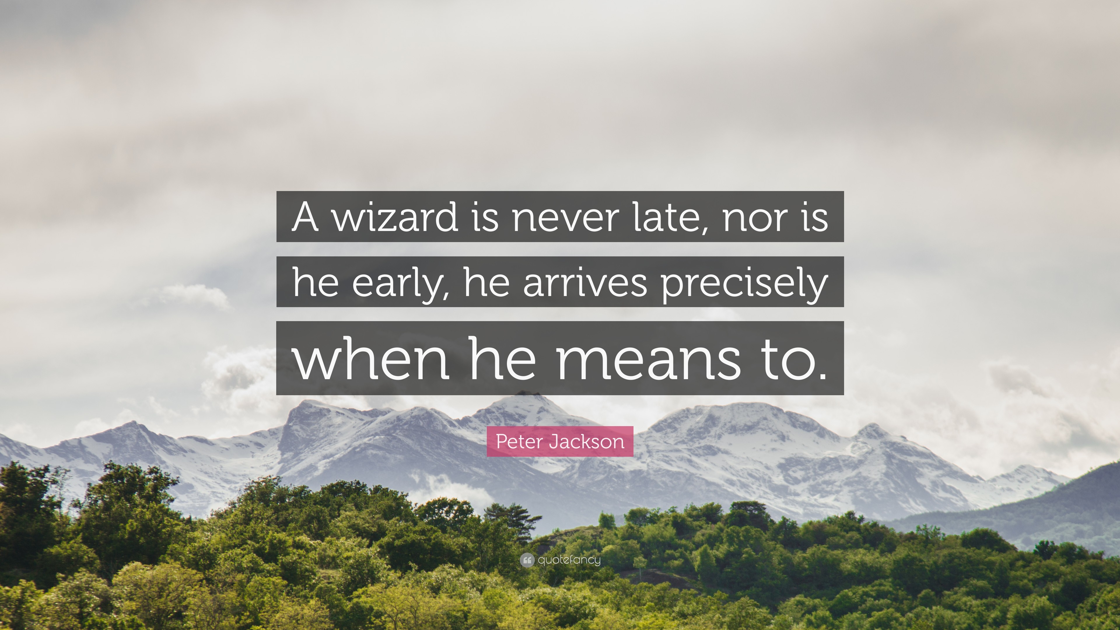 "Peter Jackson Quote: ""A Wizard Is Never Late, Nor Is He"