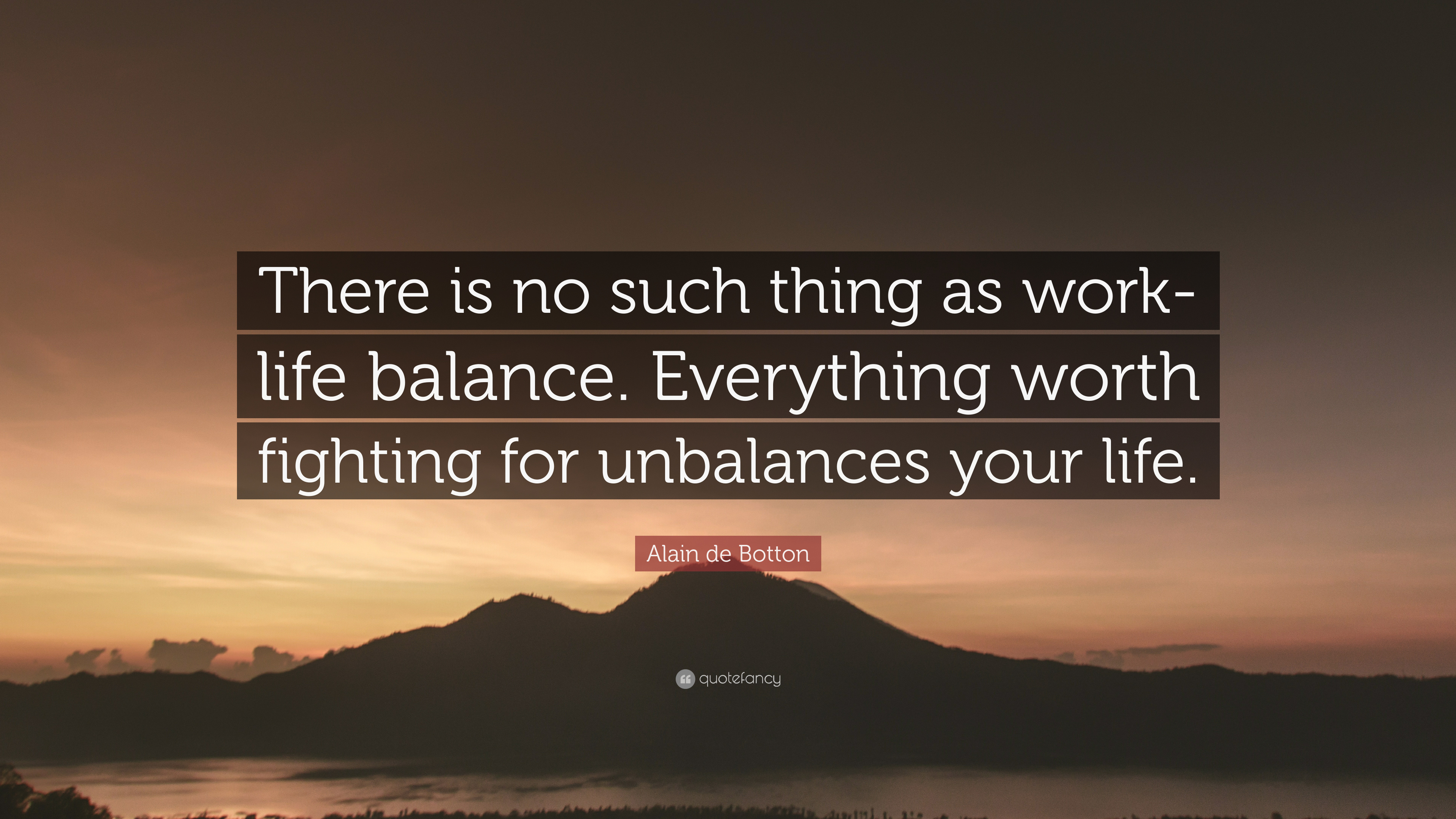 "Work Life Balance Quote Alain De Botton Quote ""There Is No Such Thing As Worklife"
