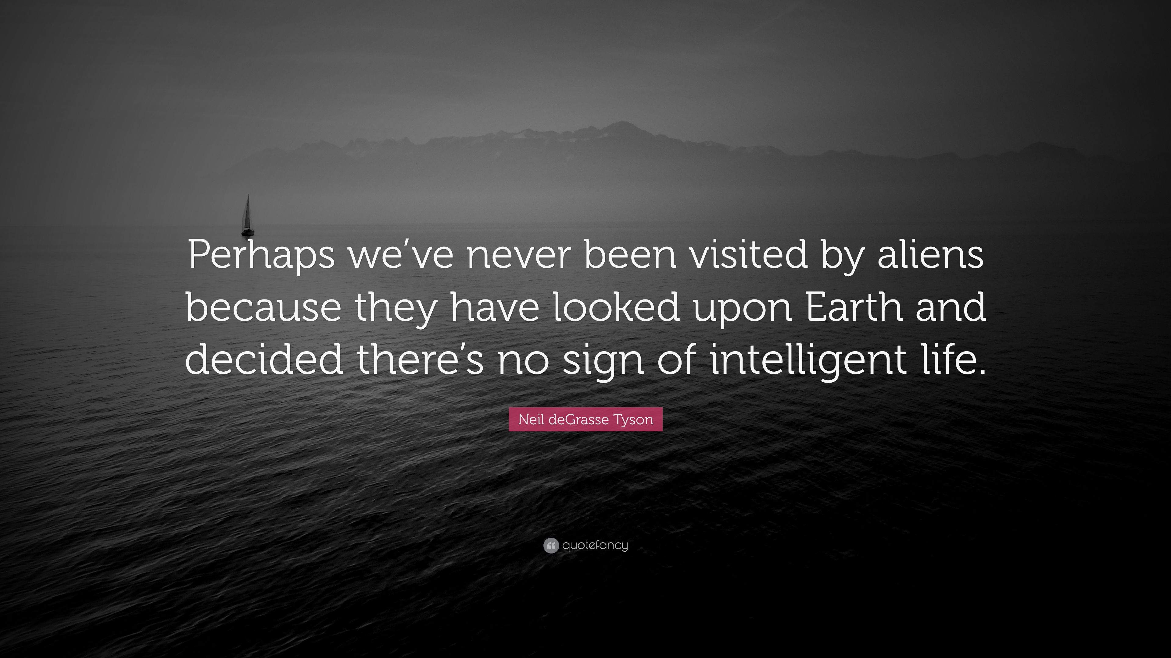 Perhaps we are looking for intelligent life is not there