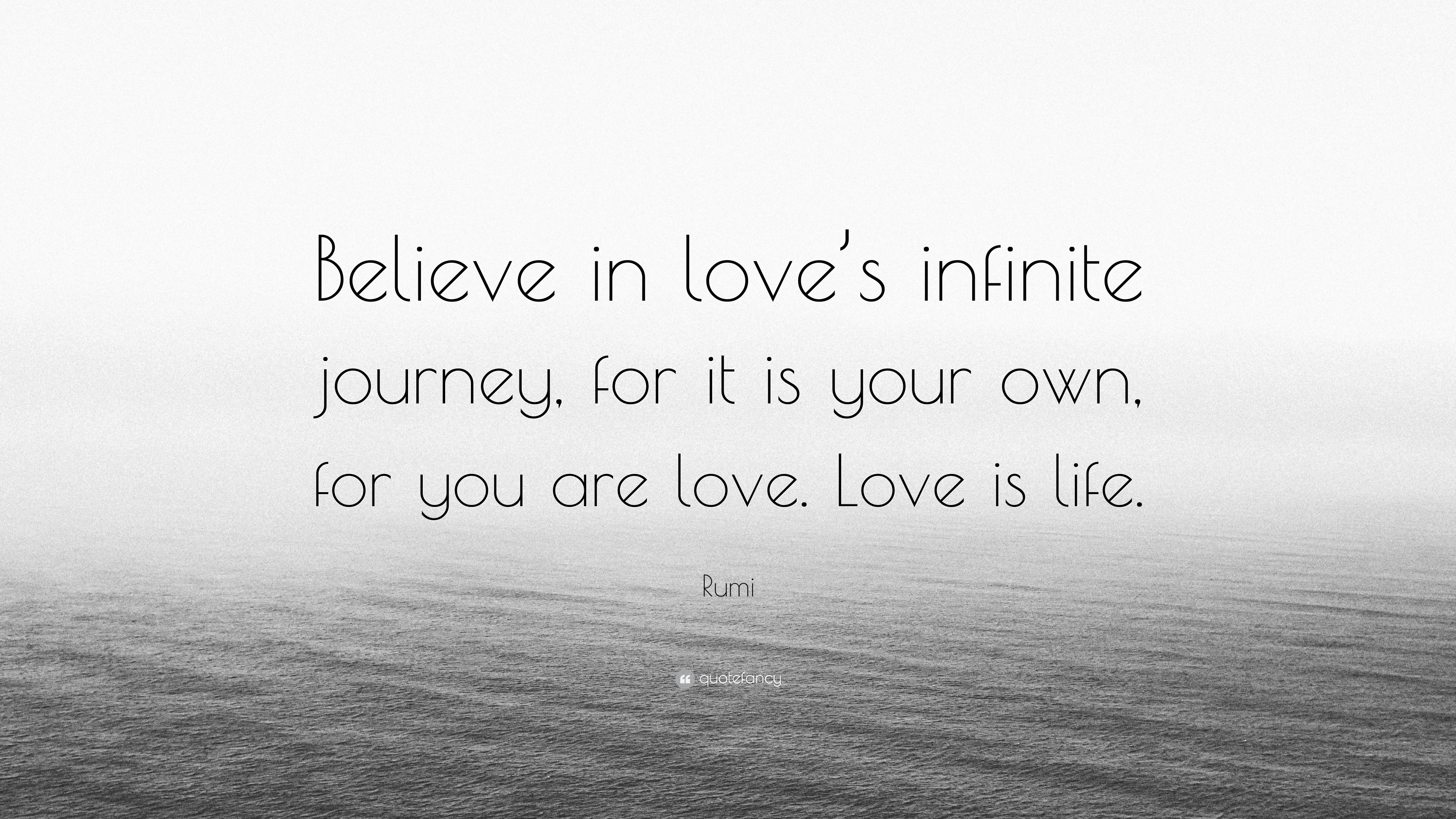 "Believe In Love Quotes Rumi Quote ""Believe In Love's Infinite Journey For It Is Your"