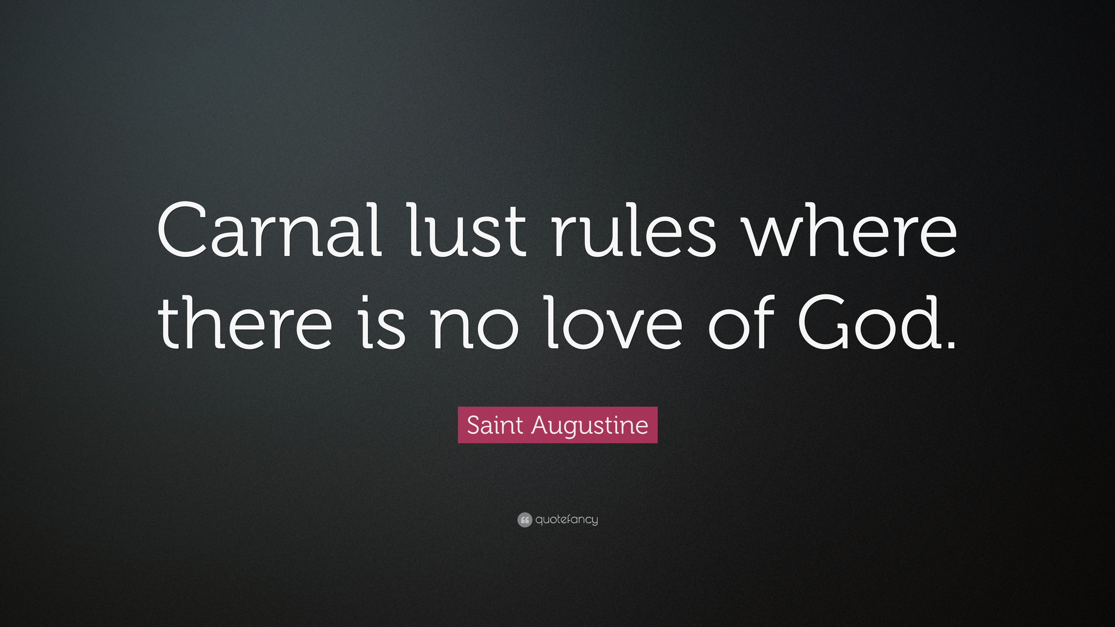 Saint Augustine Quote Carnal Lust Rules Where There Is No Love Of