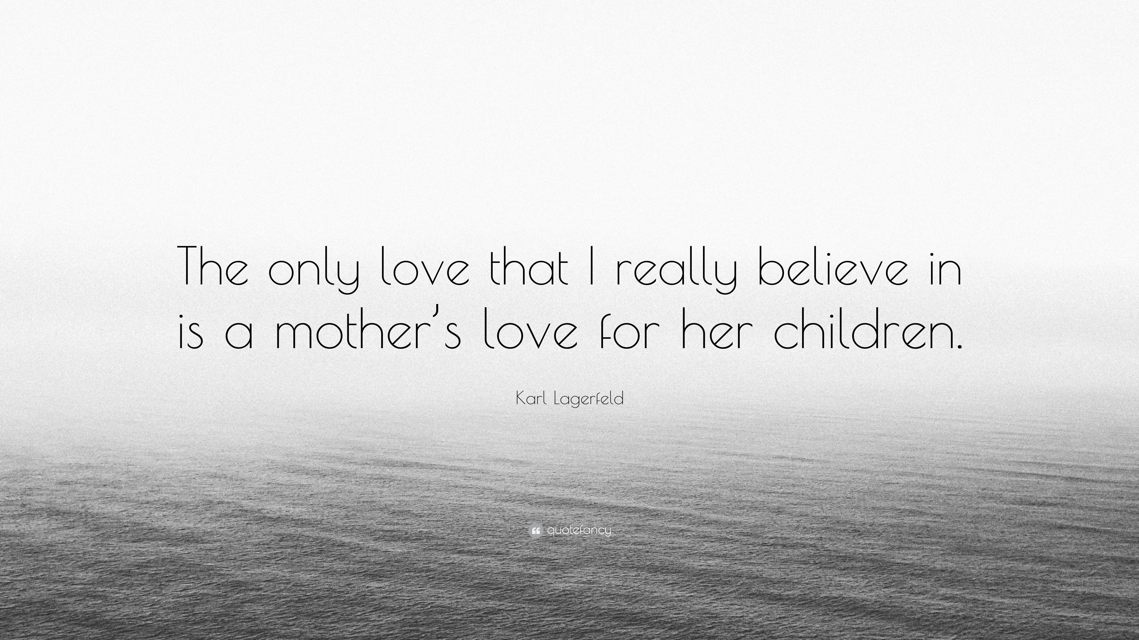"A Mothers Love Quotes Karl Lagerfeld Quote ""The Only Love That I Really Believe In Is A"