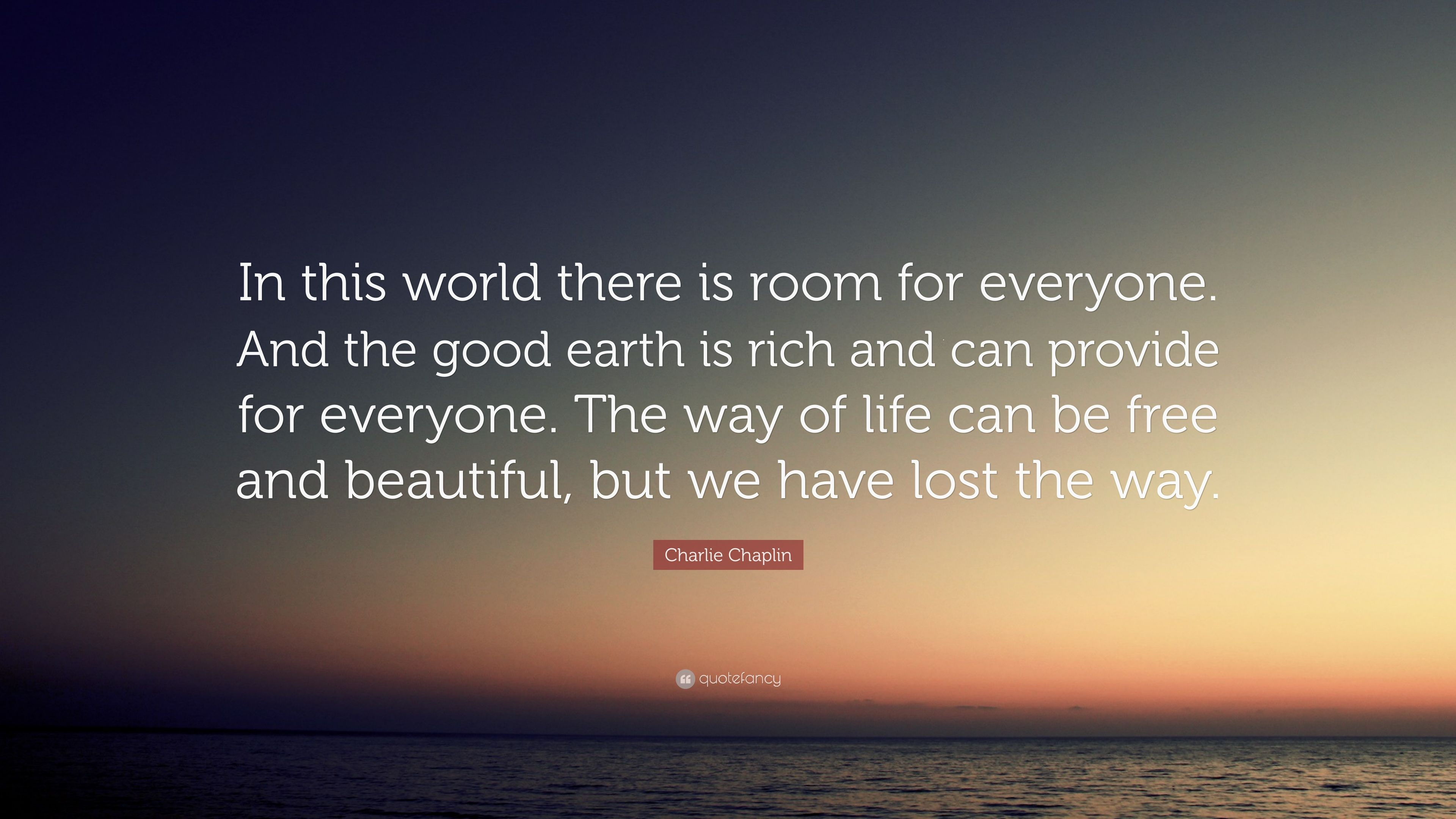"""Charlie Chaplin Quote: """"In This World There Is Room For"""