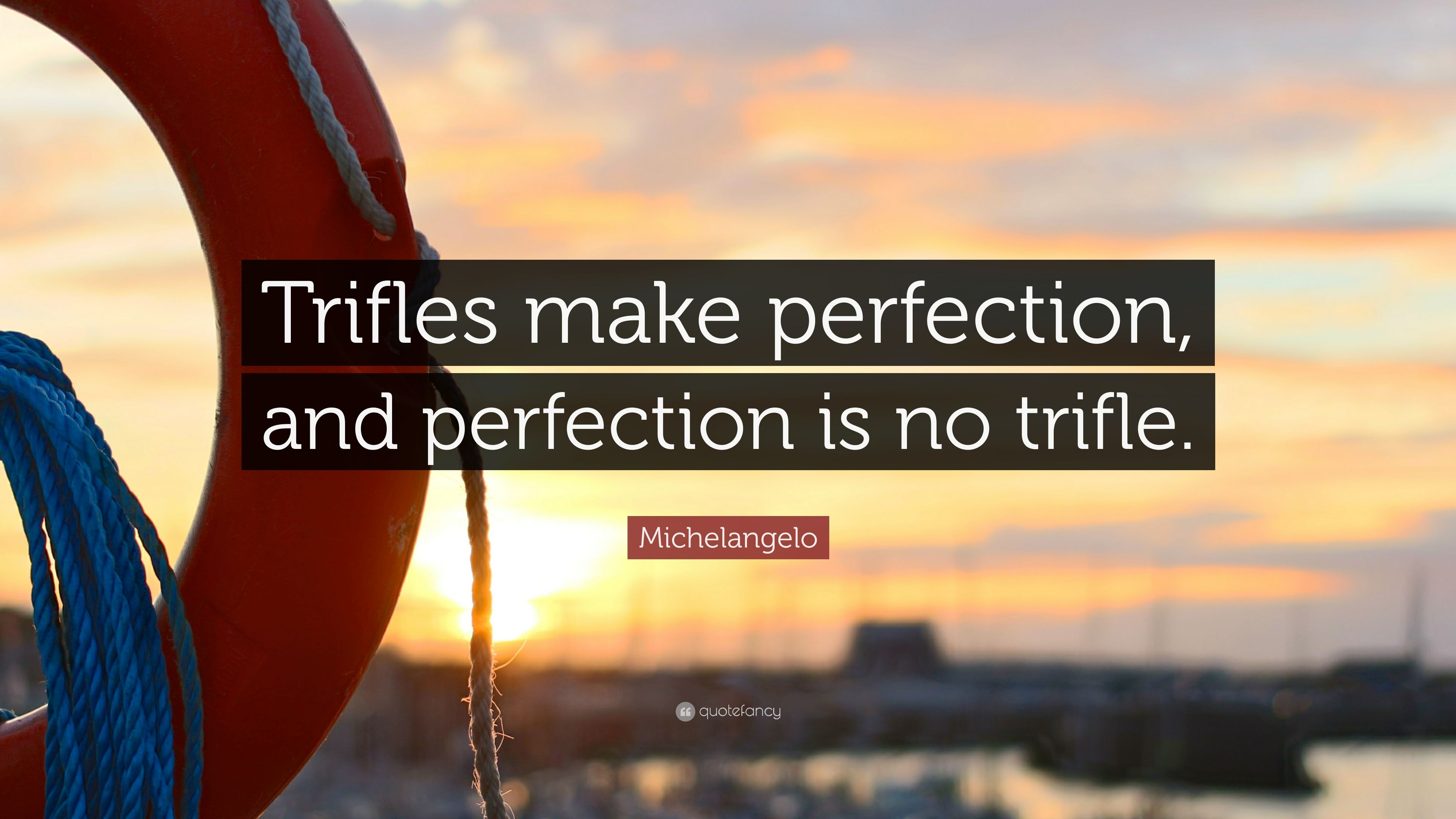 Essay On Trifles Make Perfection Quotes, Quotations & Sayings 2018