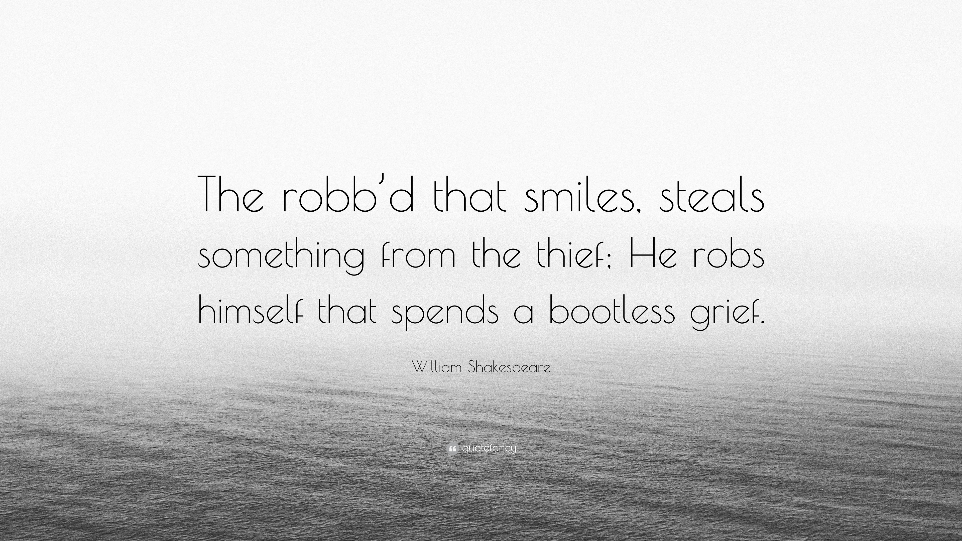 William Shakespeare Quote The Robbd That Smiles Steals Something