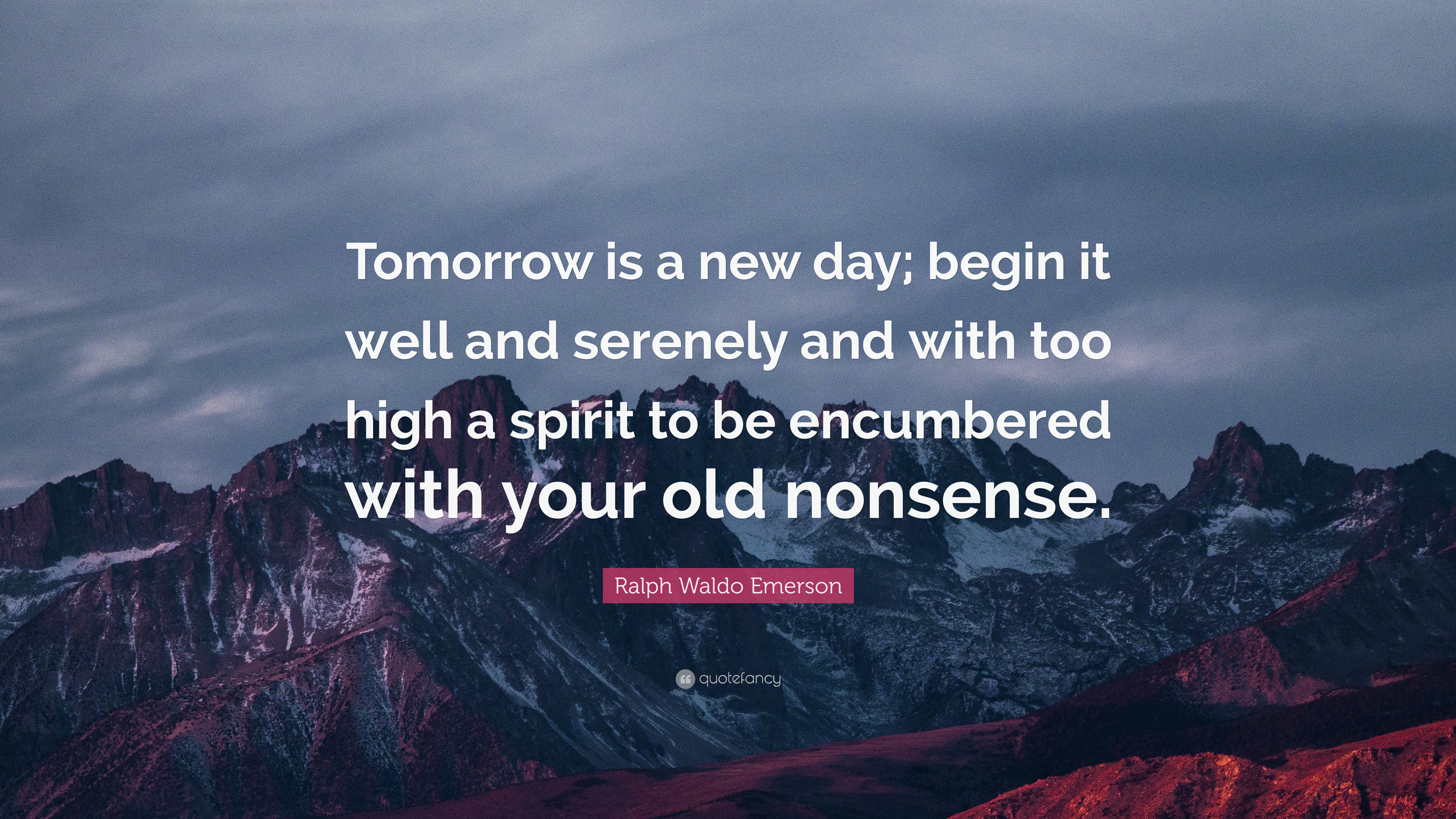 "Ralph Waldo Emerson Quote: ""Tomorrow is a new day; begin it well"
